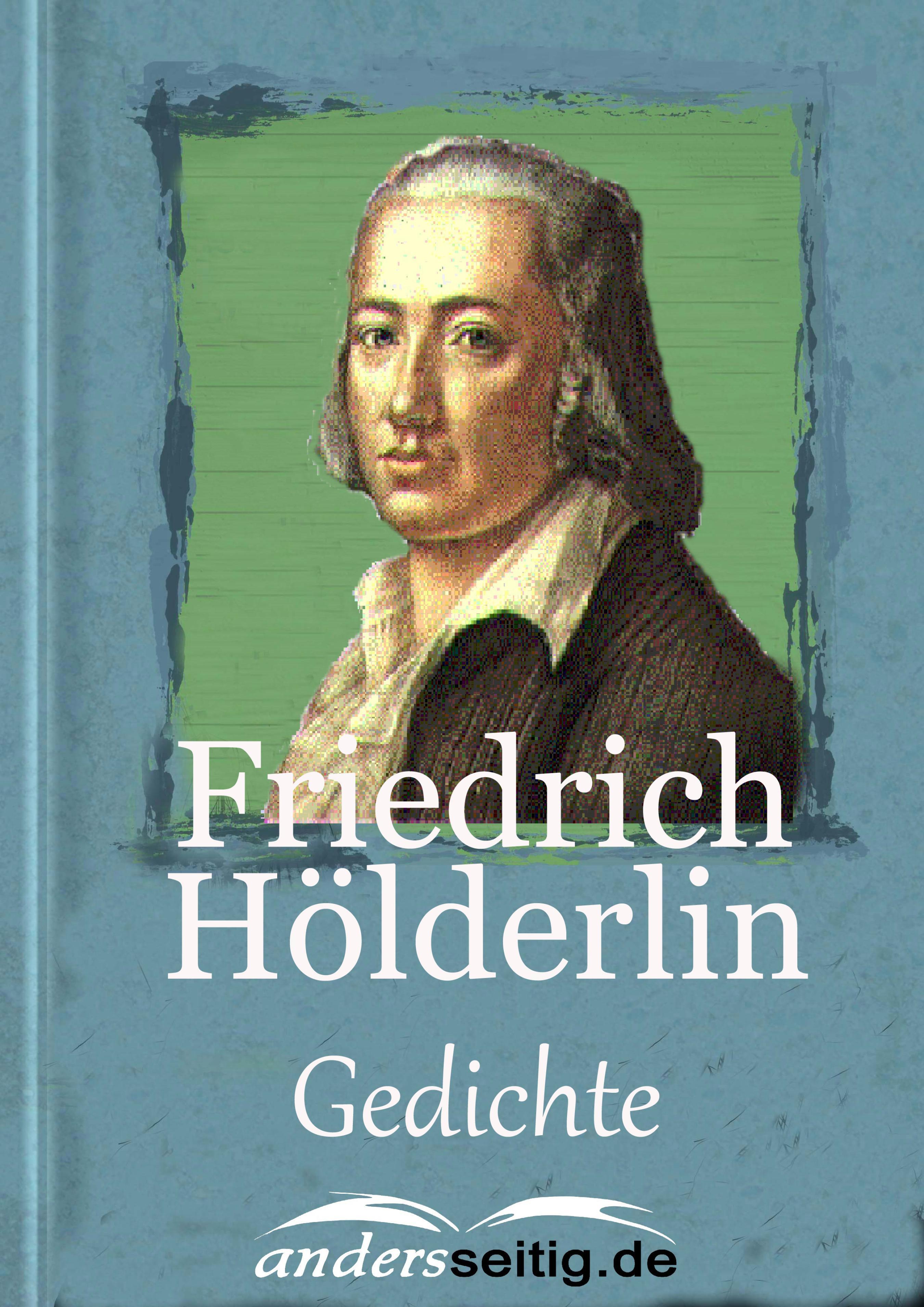 Friedrich Holderlin Wohl geh ich täglich andere Pfade ...
