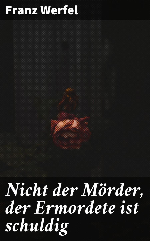 Franz Werfel Nicht der Mörder, der Ermordete ist schuldig franz werfel nicht der mörder der ermordete ist schuldig eine novelle
