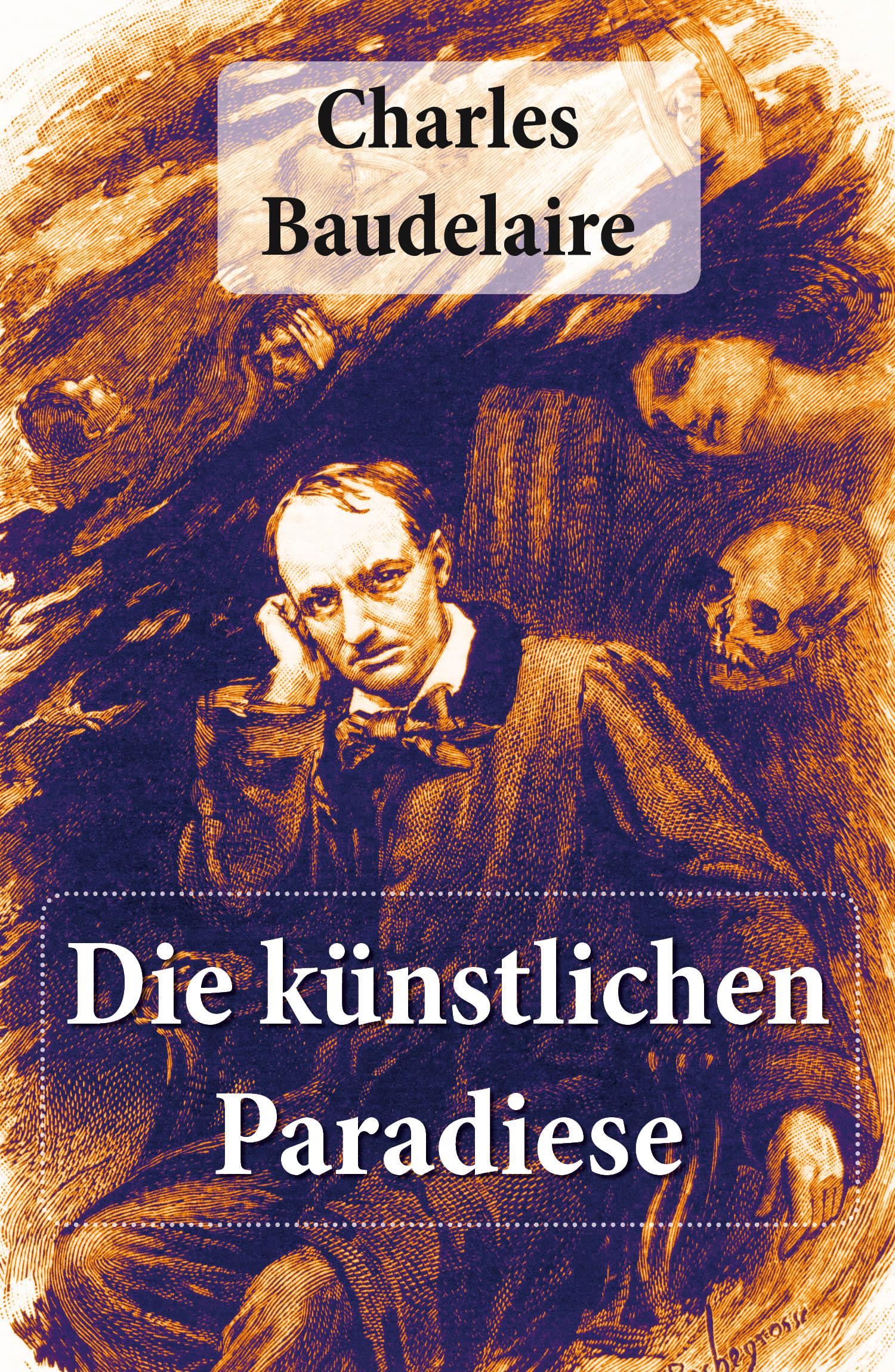 Baudelaire Charles Charles Baudelaire: Die künstlichen Paradiese baudelaire charles the poems and prose poems of charles baudelaire
