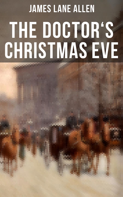 James Lane Allen THE DOCTOR'S CHRISTMAS EVE цена