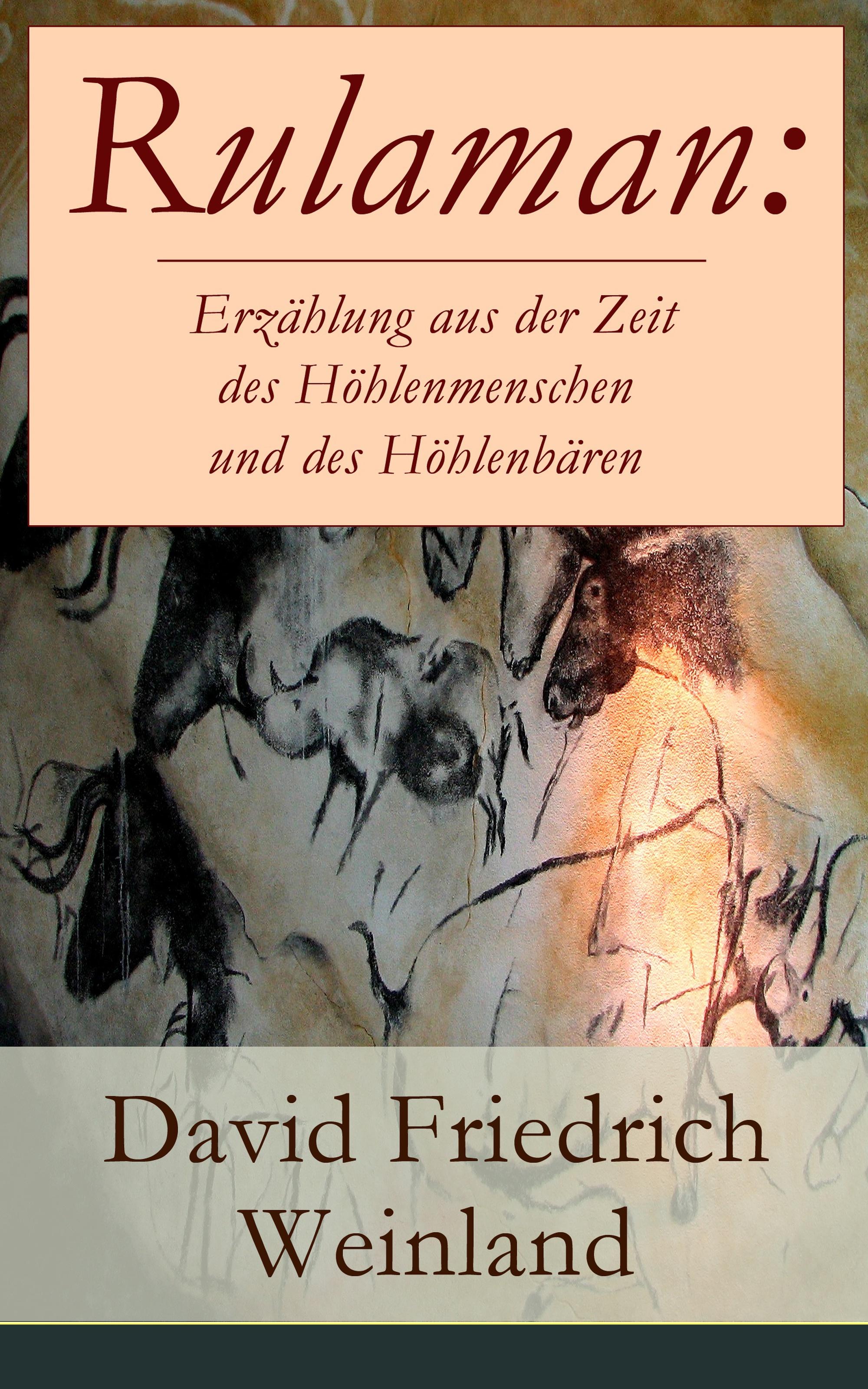 David Friedrich Weinland Rulaman: Erzählung aus der Zeit des Höhlenmenschen und des Höhlenbären karl friedrich hensler eugen der zweyte der held unsrer zeit