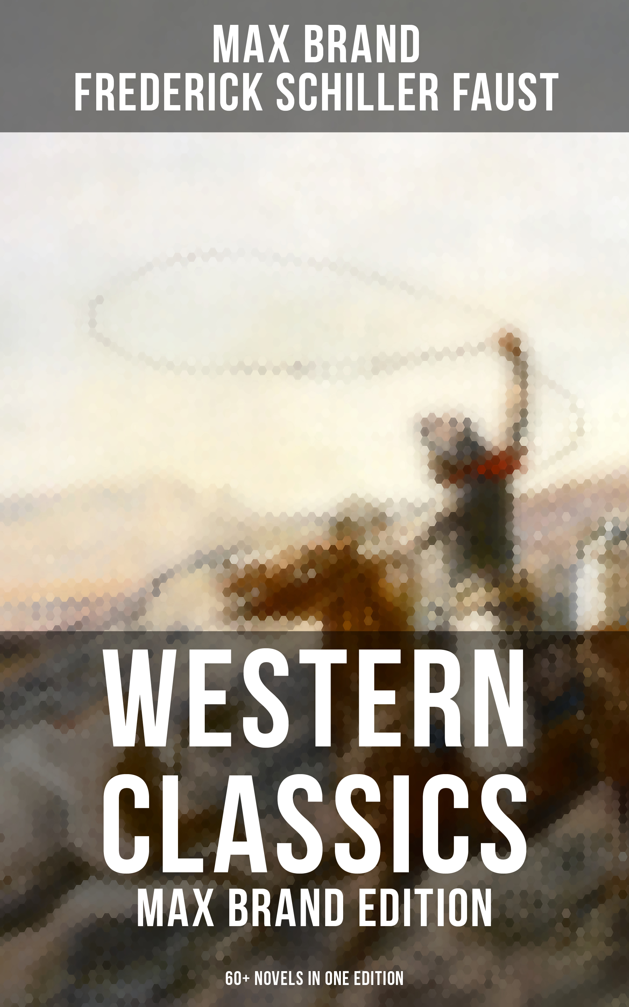 Max Brand WESTERN CLASSICS: Max Brand Edition - 60+ Novels in One Edition max brand donnegan