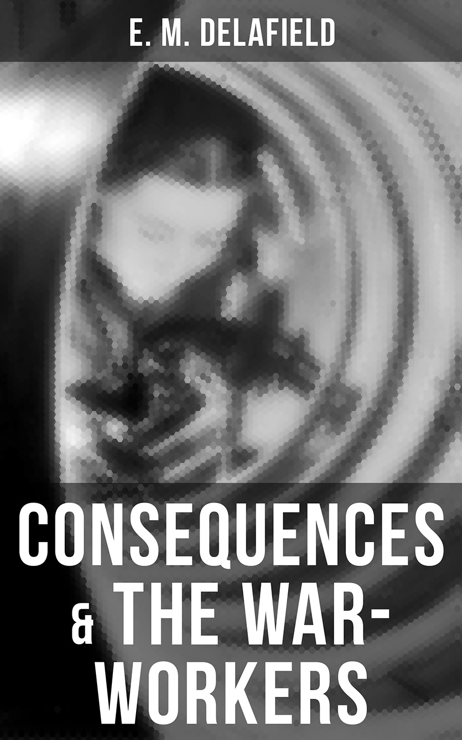 E. M. Delafield Consequences & The War-Workers e m channon the cotton wool girl
