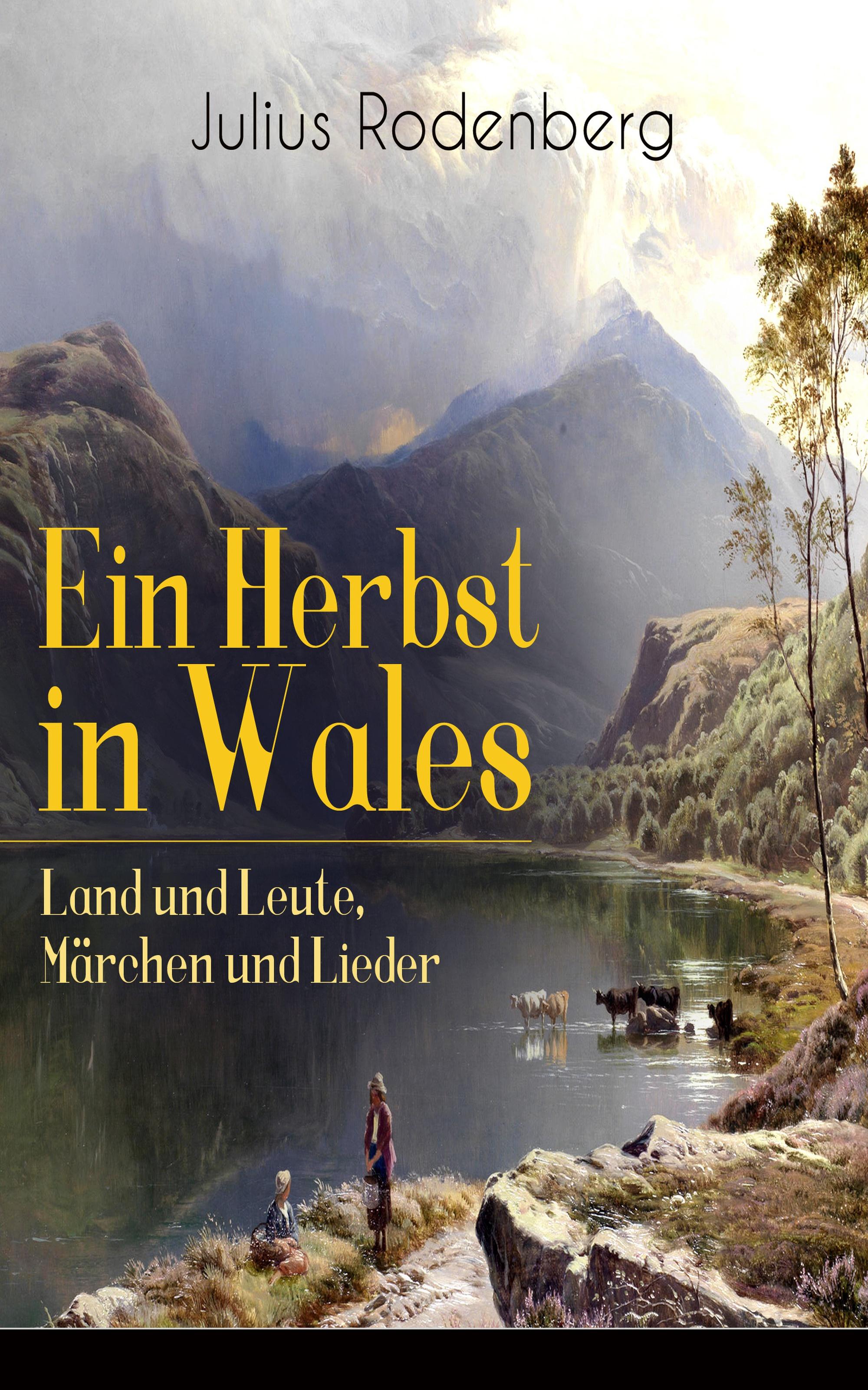 Julius Rodenberg Ein Herbst in Wales - Land und Leute, Märchen und Lieder
