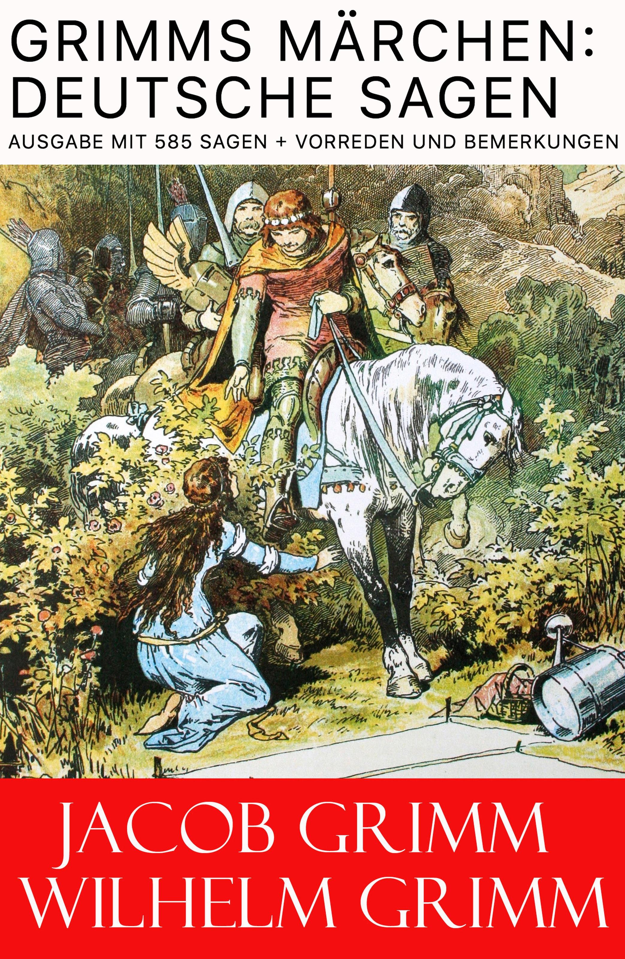 Jacob Grimm Grimms Märchen: Deutsche Sagen - Ausgabe mit 585 Sagen + Vorreden und Bemerkungen