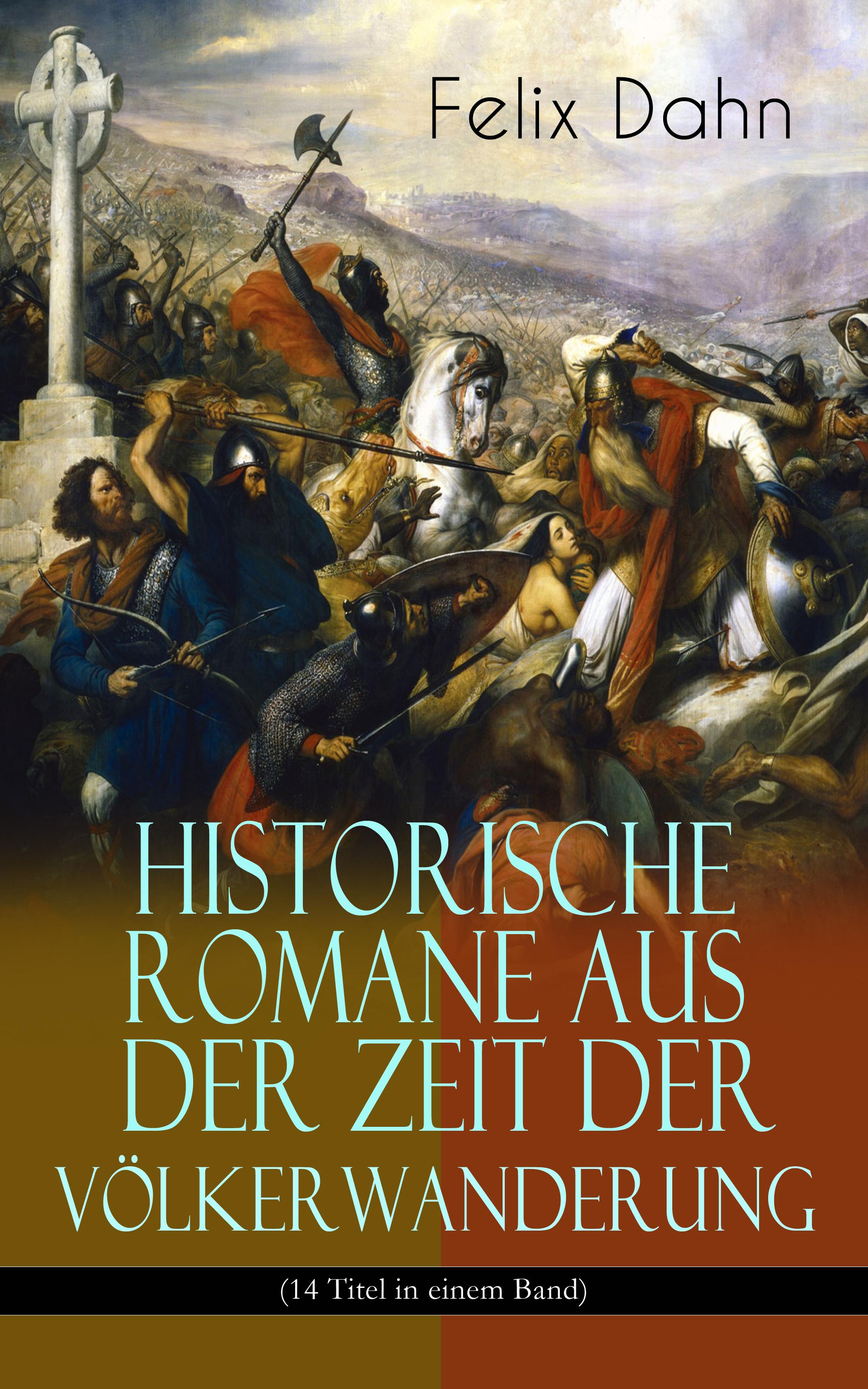 Felix Dahn Historische Romane aus der Zeit der Völkerwanderung (14 Titel in einem Band)