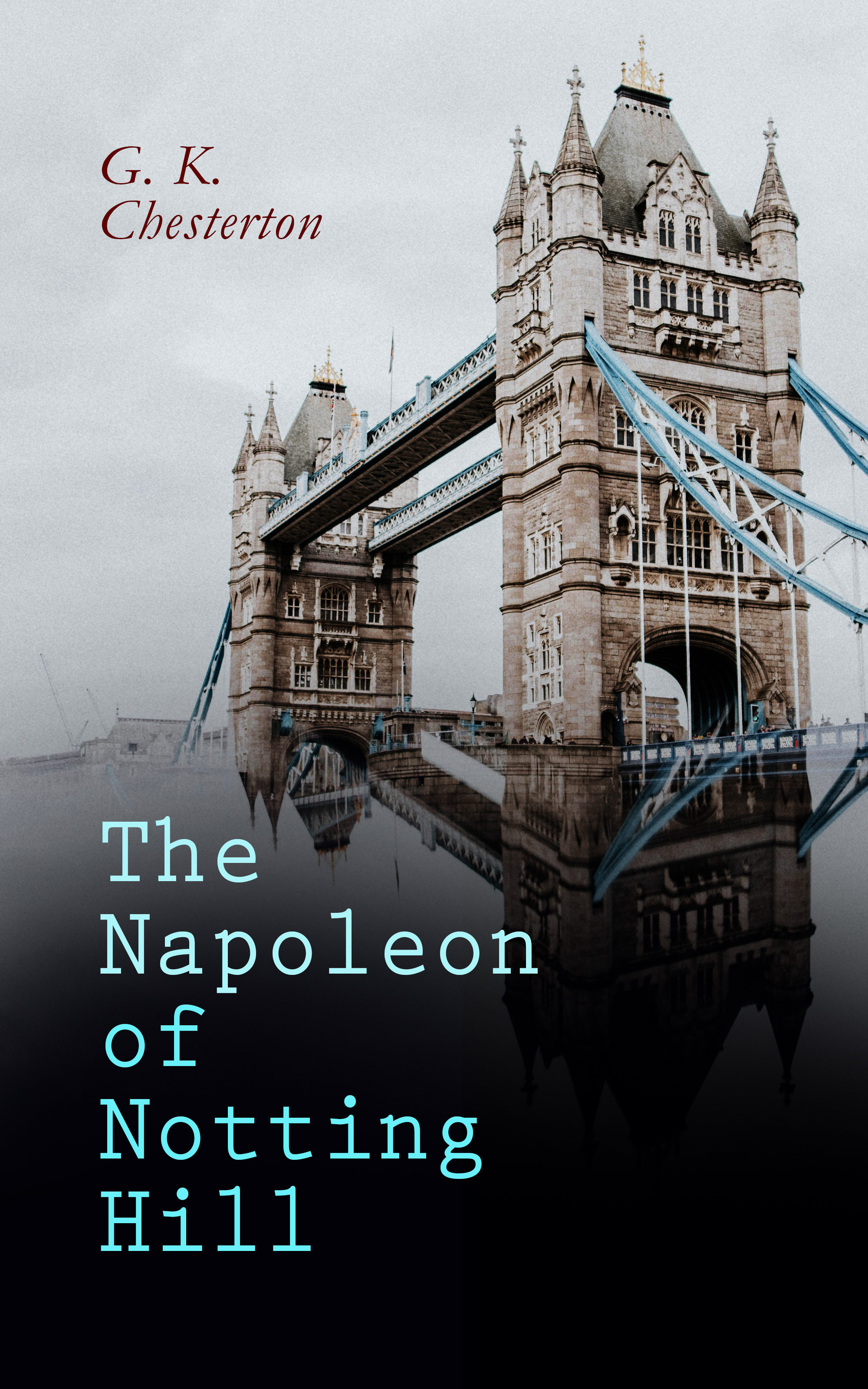 G. K. Chesterton The Napoleon of Notting Hill g k chesterton the napoleon of notting hill