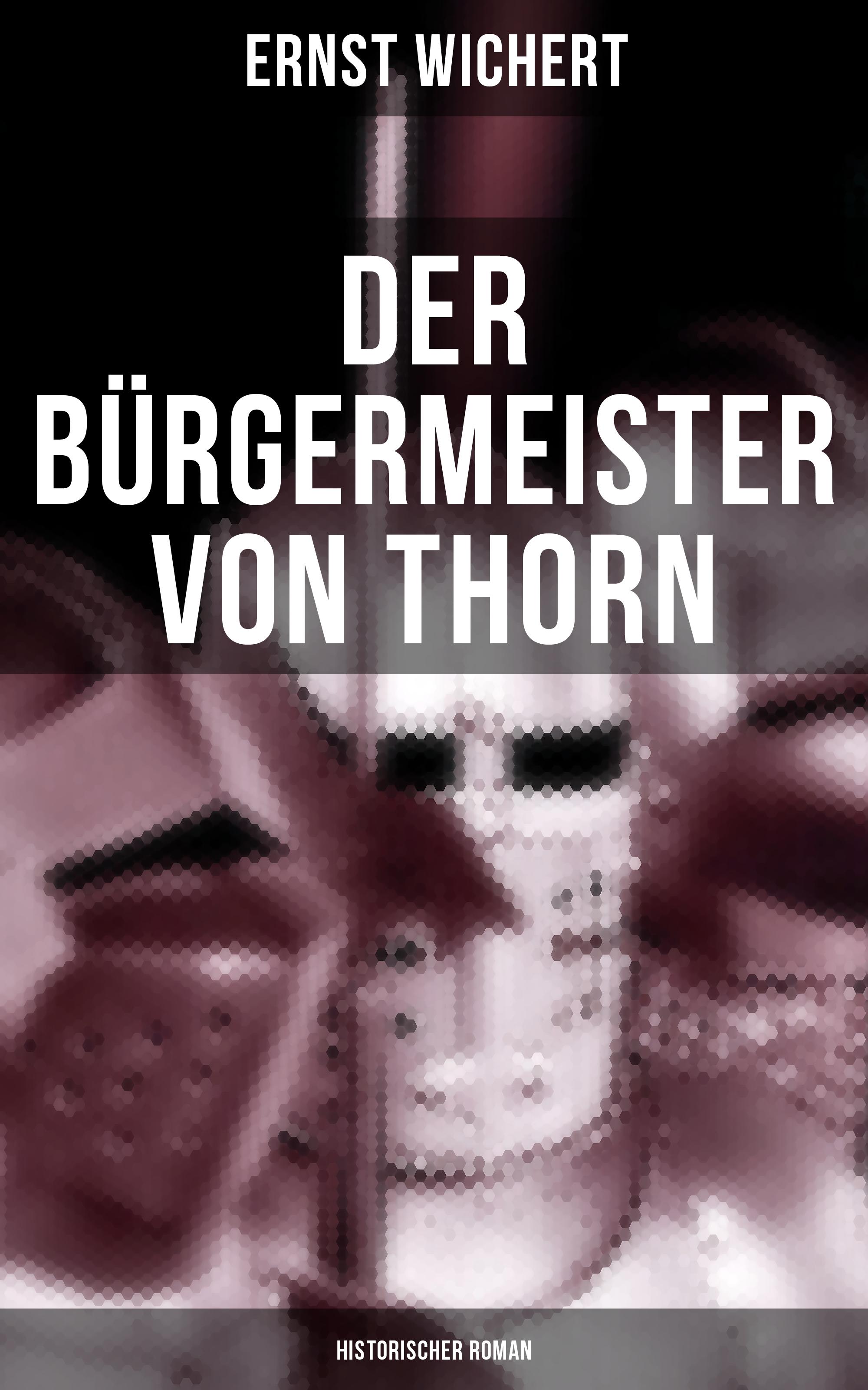 Ernst Wichert Der Bürgermeister von Thorn (Historischer Roman) rebecca myga der deutsche regionalkrimi der roman vogelwild von richard auer