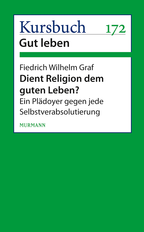 Friedrich Wilhelm Graf Dient Religion dem guten Leben?