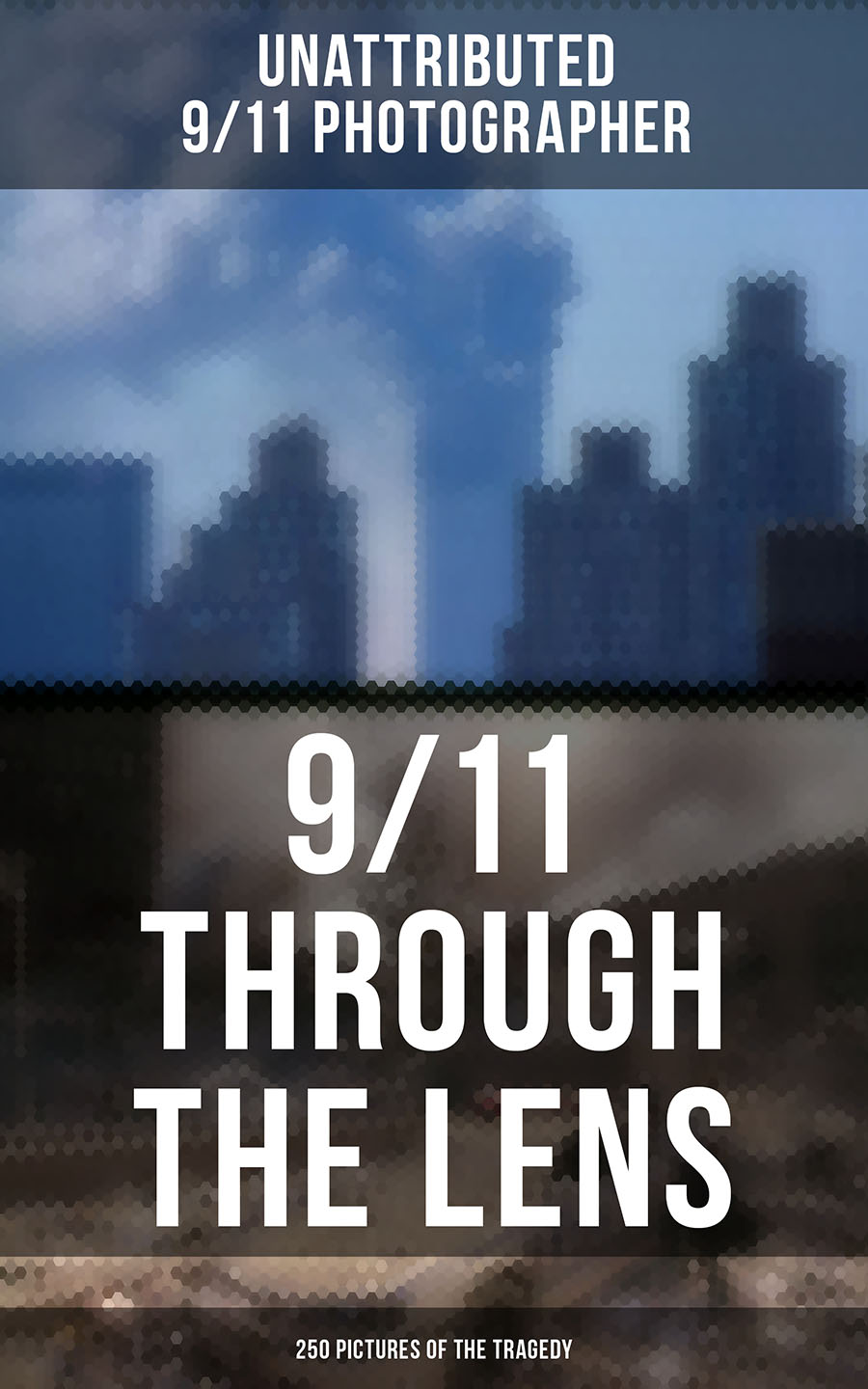 Unattributed 9/11 Photographer 9/11 THROUGH THE LENS (250 Pictures of the Tragedy) seeing through race page 9