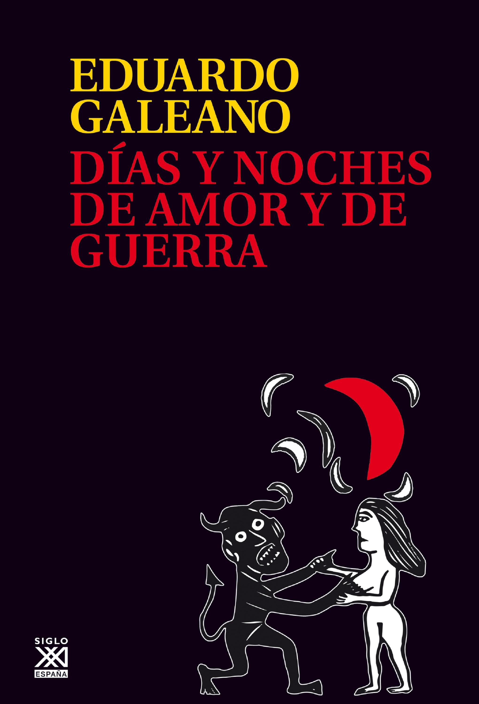 Eduardo Galeano Días y noches de amor y de guerra robyn donald guerra de amor