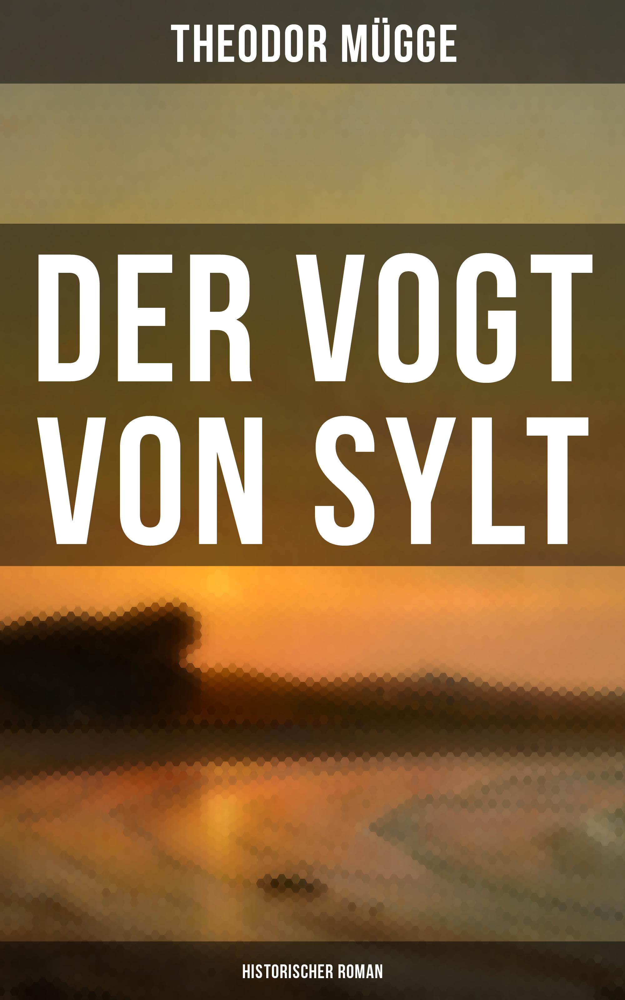 Theodor Mugge Der Vogt von Sylt (Historischer Roman) rebecca myga der deutsche regionalkrimi der roman vogelwild von richard auer