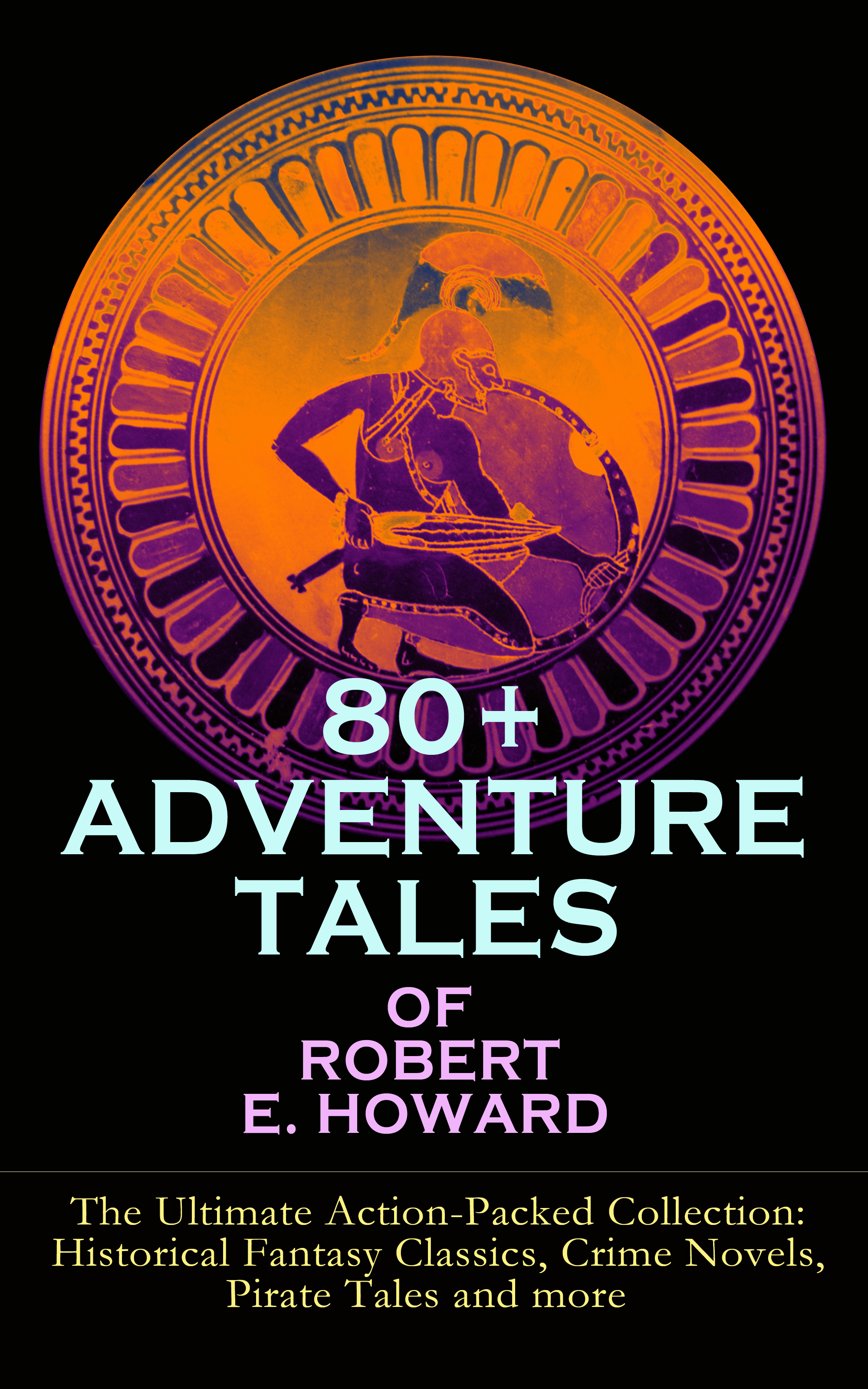 Robert E. Howard 80+ ADVENTURE TALES OF ROBERT E. HOWARD - The Ultimate Action-Packed Collection cd sweet action the ultimate story