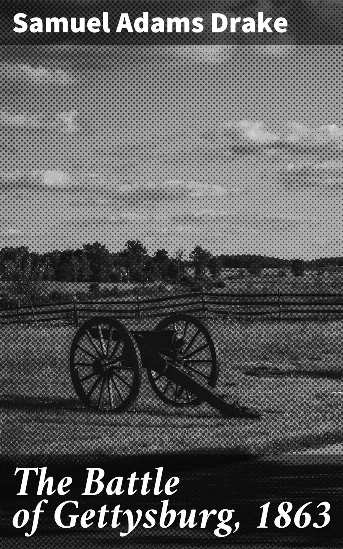 цена на Samuel Adams Drake The Battle of Gettysburg, 1863