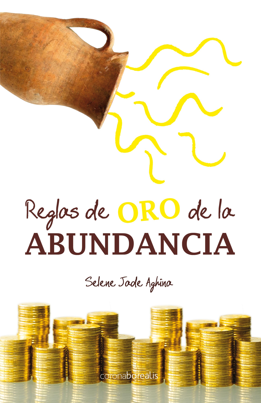 Selene Jade Aghina Reglas de oro de la abundancia stacy connelly las reglas de la pasión