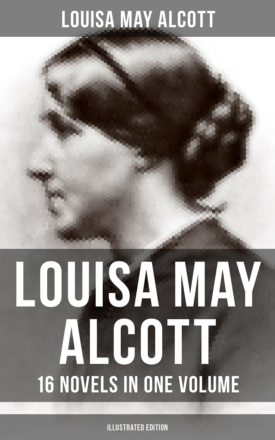 Луиза Мэй Олкотт Louisa May Alcott: 16 Novels in One Volume (Illustrated Edition)