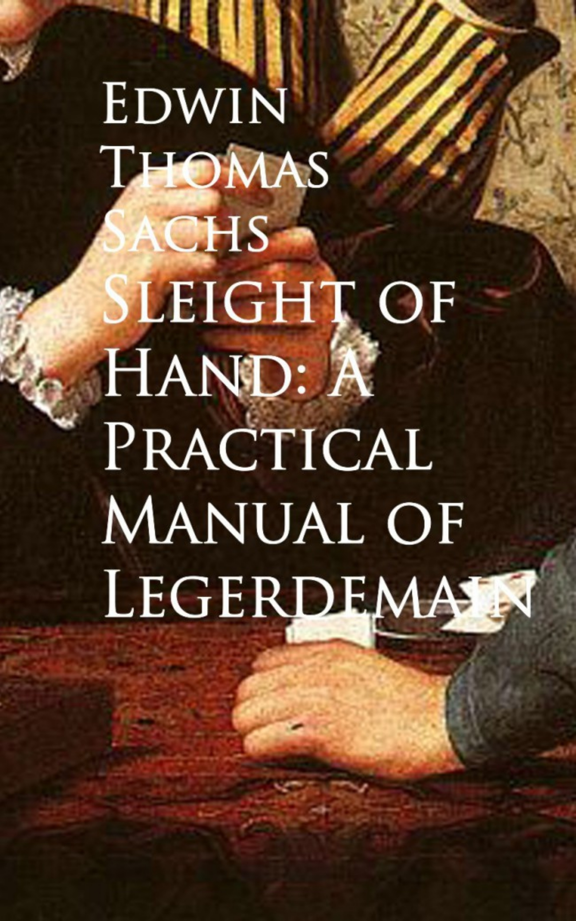Edwin Thomas Sachs Sleight of Hand: A Practical Manual of Legerdemain practical manual on fundamantals of plant pathology