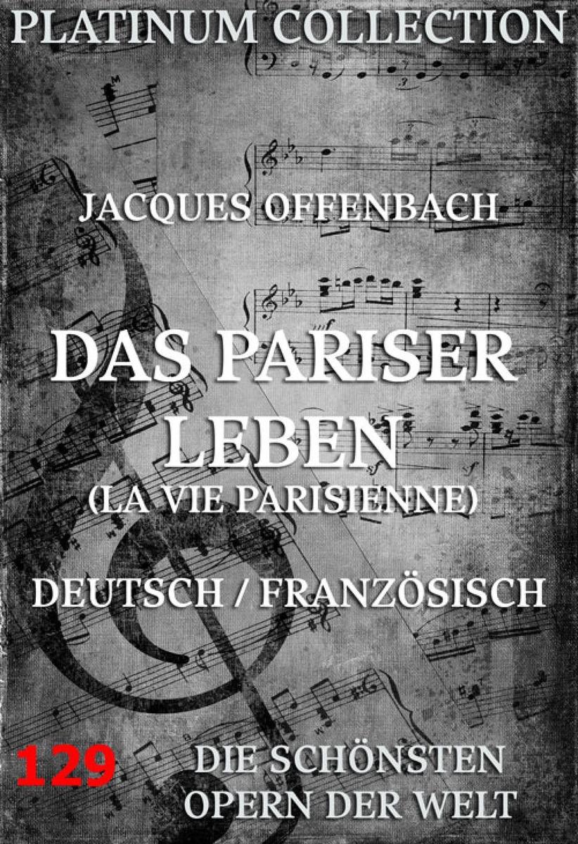 Фото - Jacques Offenbach Das Pariser Leben jacques offenbach karl treumann urlaub nach dem zapfenstreich