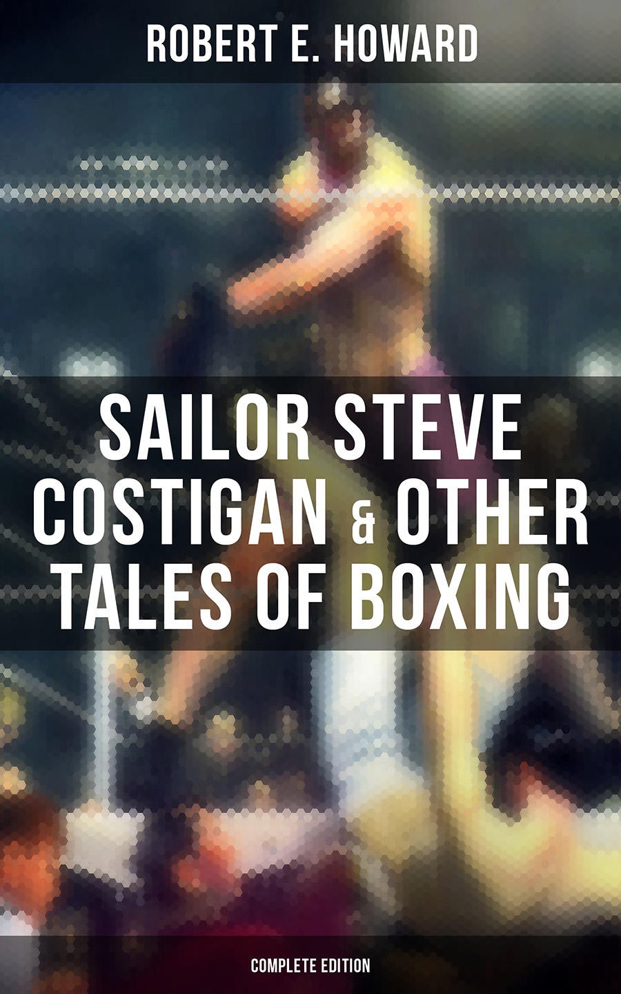 Sailor Steve Costigan & Other Tales of Boxing - Complete Edition