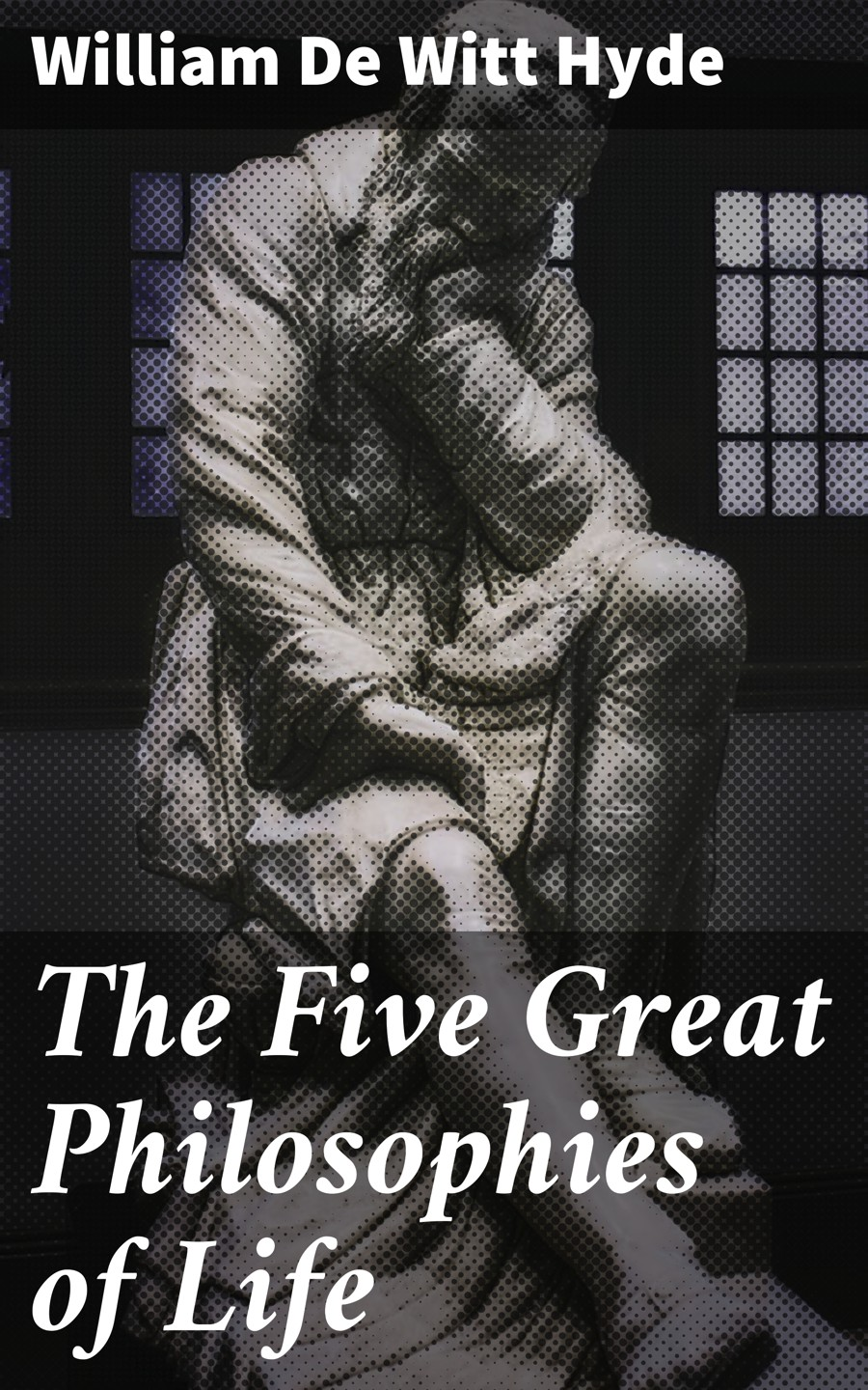William de Witt Hyde The Five Great Philosophies of Life the great life photographers