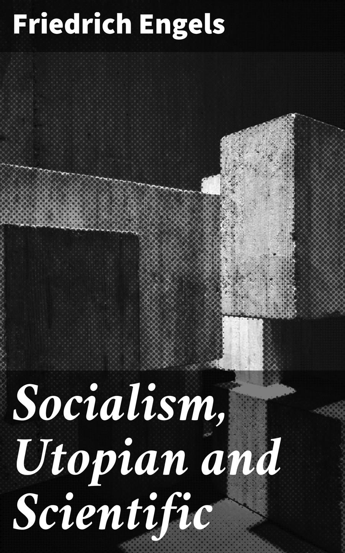Socialism, Utopian and Scientific ( Friedrich  Engels  )