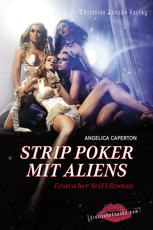 Strip Poker mit Aliens: Erotischer SciFi-Thriller ( Angelica Caperton  )