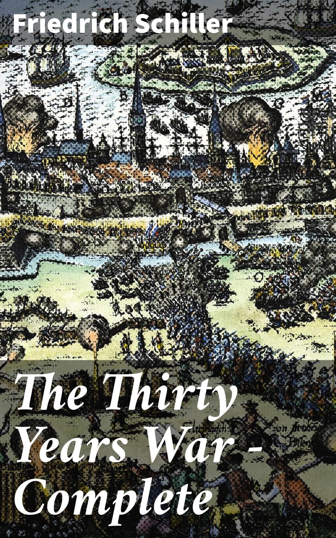 цена Friedrich Schiller The Thirty Years War — Complete онлайн в 2017 году