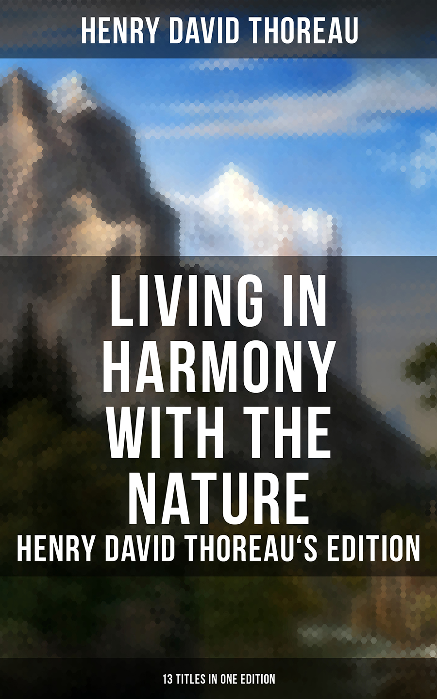 Генри Дэвид Торо Living in Harmony with the Nature: Henry David Thoreau's Edition (13 Titles in One Edition) locality in vowel harmony