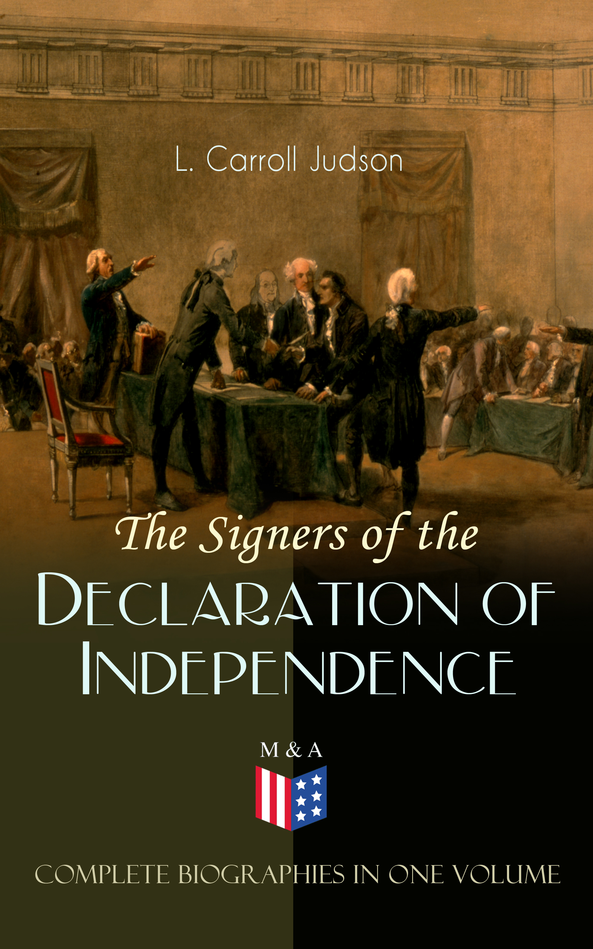 Фото - L. Carroll Judson The Signers of the Declaration of Independence - Complete Biographies in One Volume томас джефферсон the declaration of independence of the united states of america
