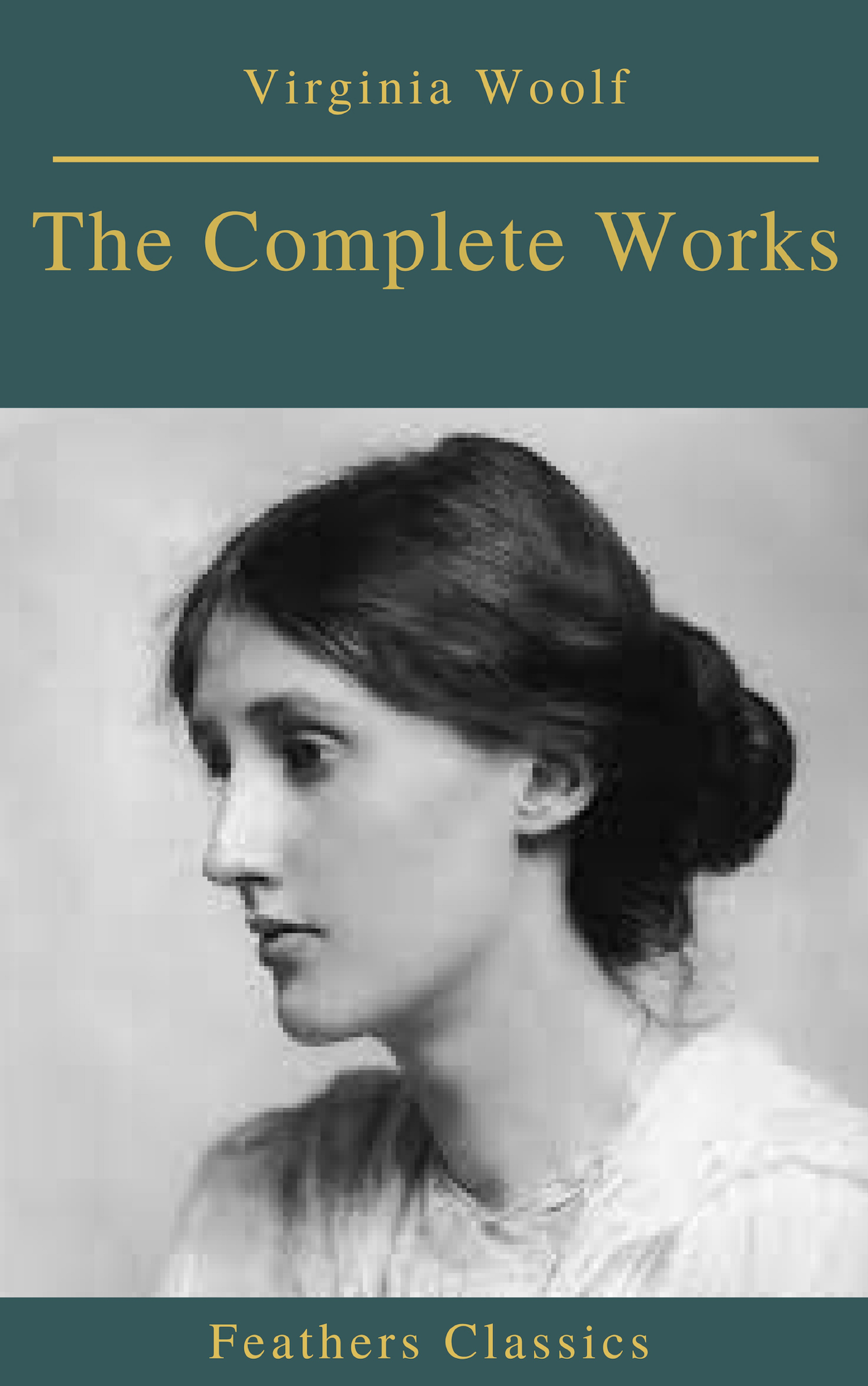 Feathers Classics The Complete Works of Virginia Woolf (Feathers Classics) virginia woolf virginia woolf the complete works