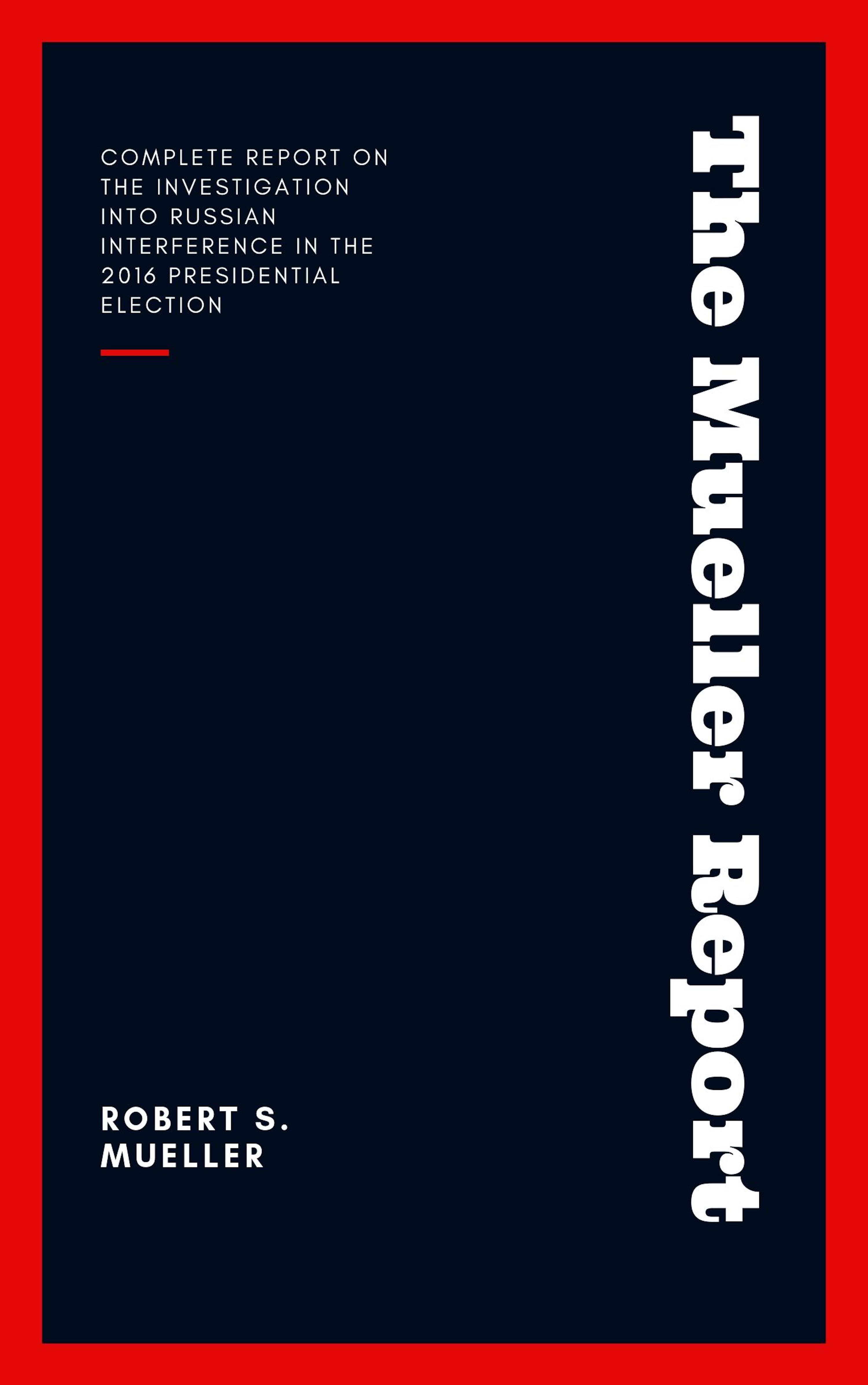 Robert S Mueller The Mueller Report: Report on the Investigation into Russian Interference in the 2016 Presidential Election