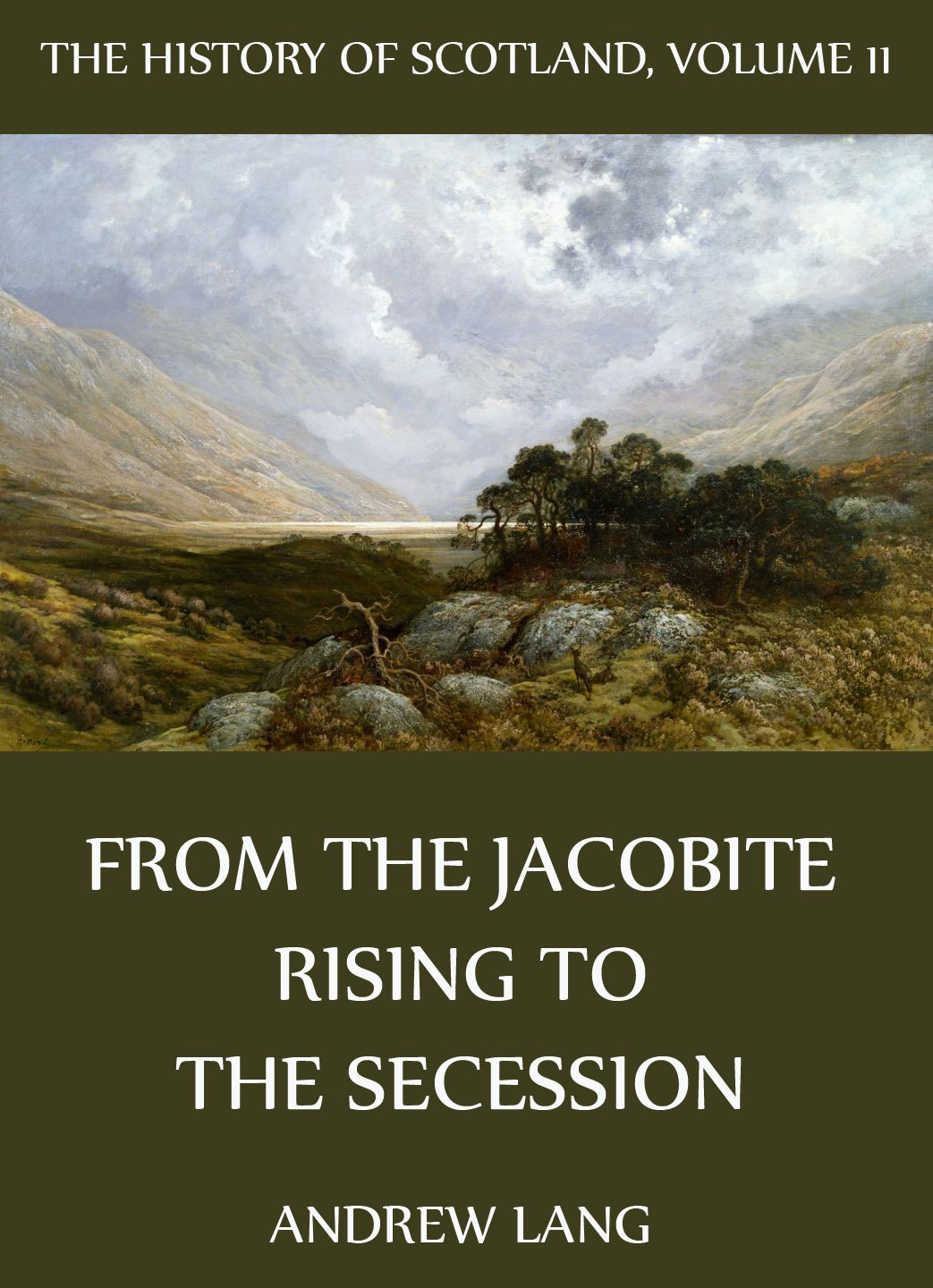 Andrew Lang The History Of Scotland - Volume 11: From The Jacobite Rising To The Secession sean lang european history for dummies