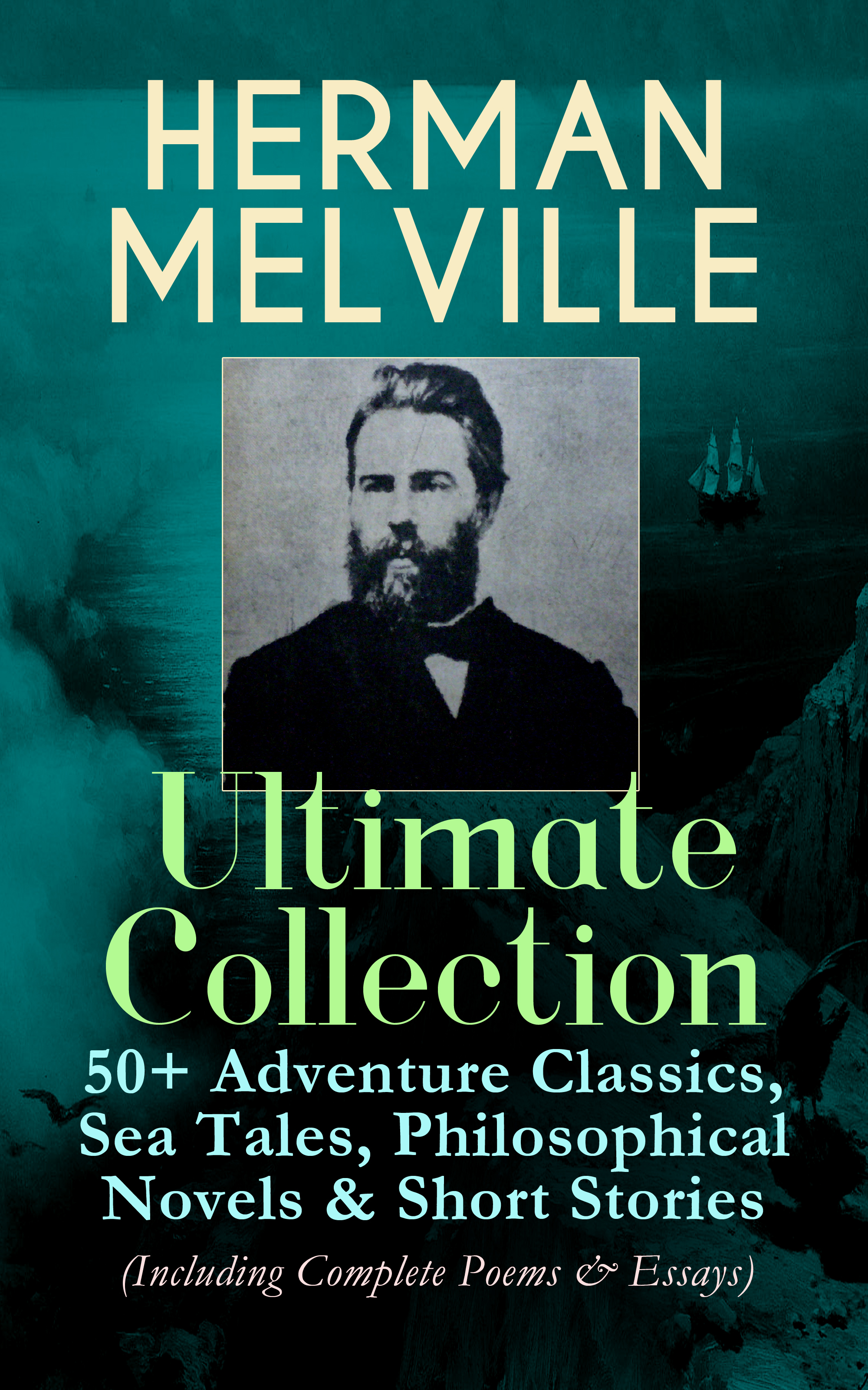 Herman Melville HERMAN MELVILLE Ultimate Collection: 50+ Adventure Classics, Philosophical Novels & Short Stories