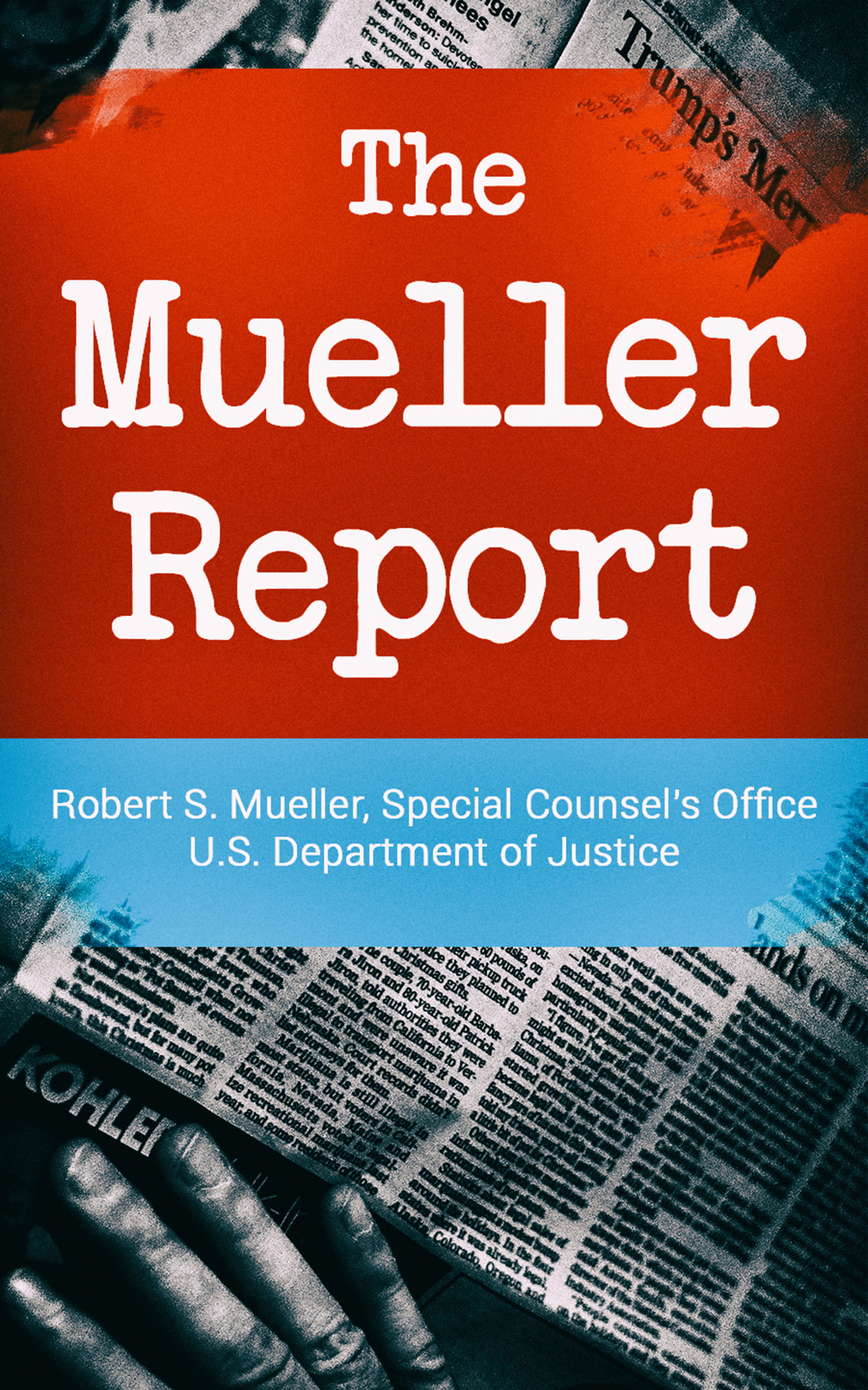 Robert S. Mueller The Mueller Report: Report on the Investigation into Russian Interference in the 2016 Presidential Election