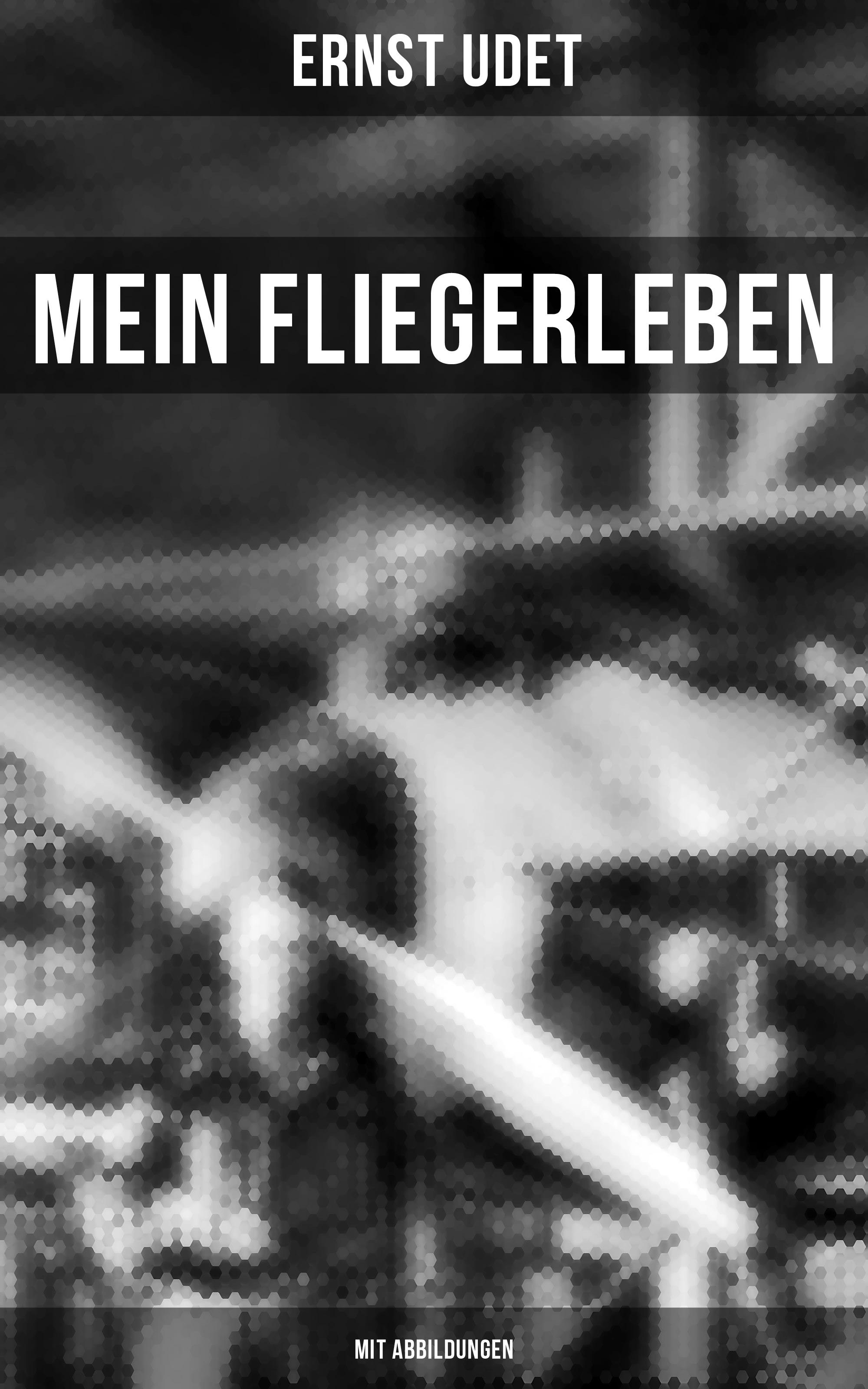 Ernst Udet Mein Fliegerleben (Mit Abbildungen)