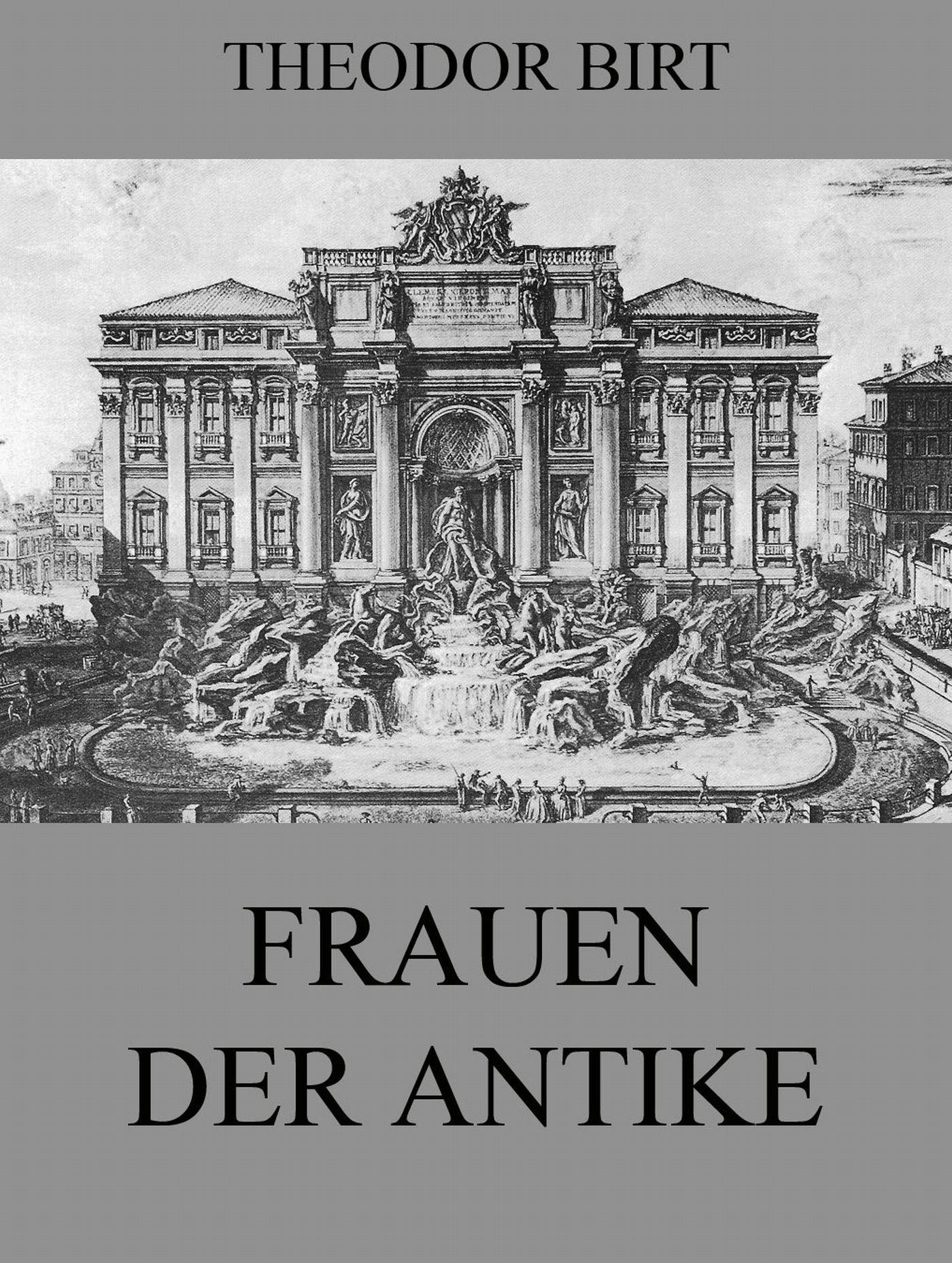 Theodor Birt Frauen der Antike