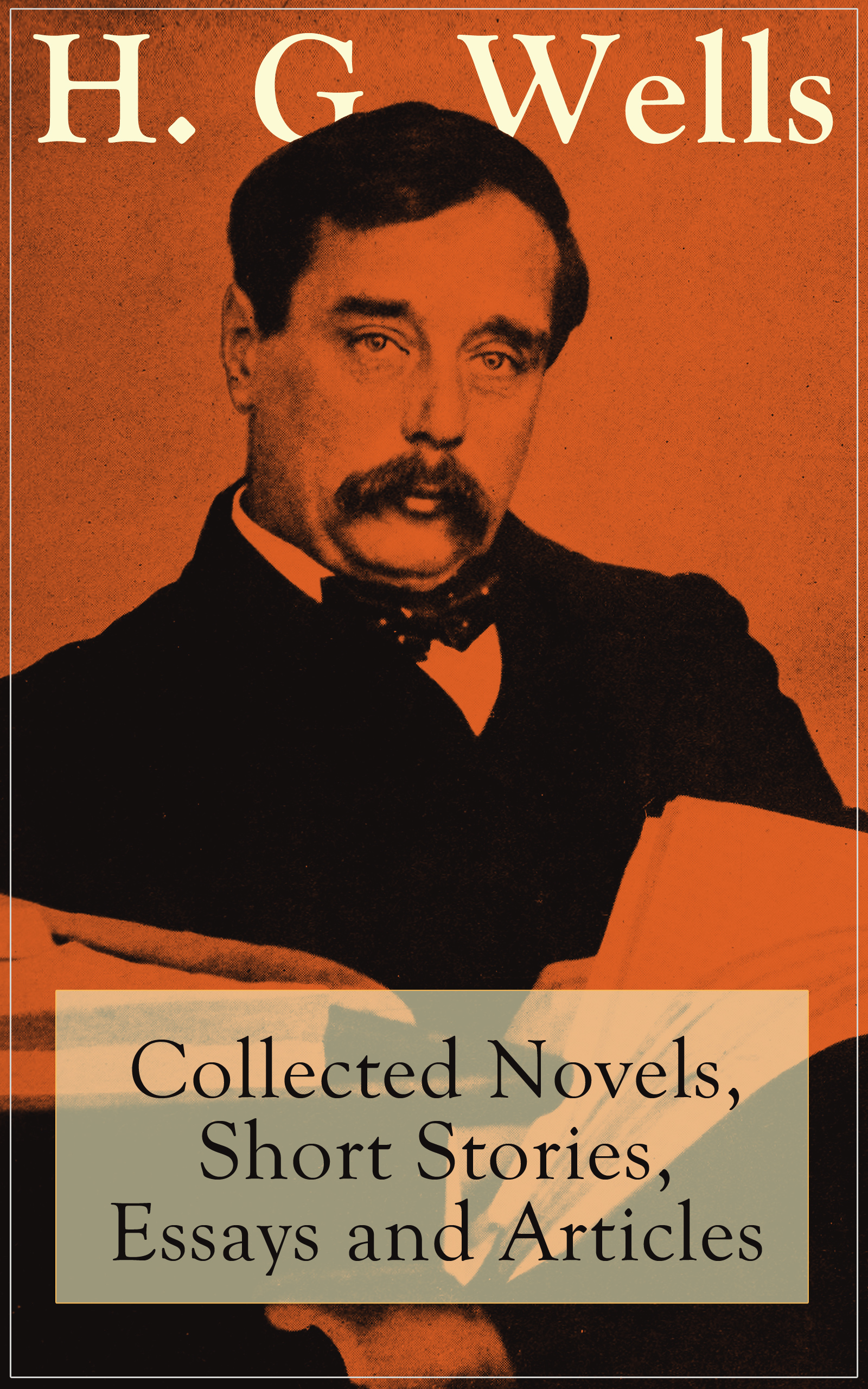 Фото - H. G. Wells H. G. Wells: Collected Novels, Short Stories, Essays and Articles george brimley essays ed by w g clark