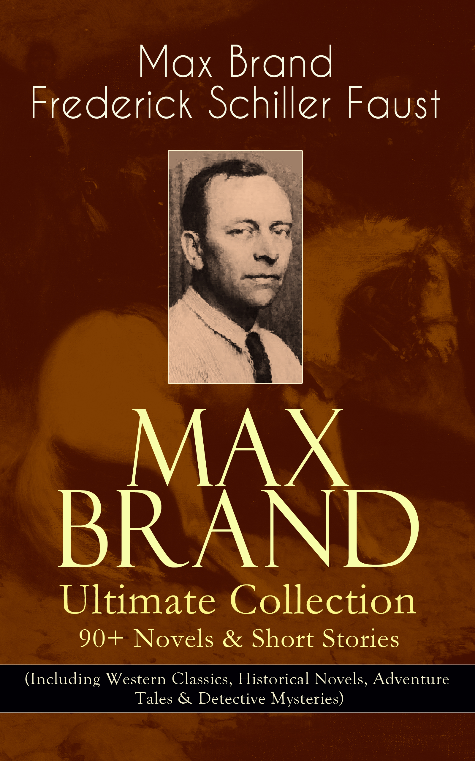 max brand ultimate collection 90 novels short stories including western classics historical novels adventure tales detective mysteries