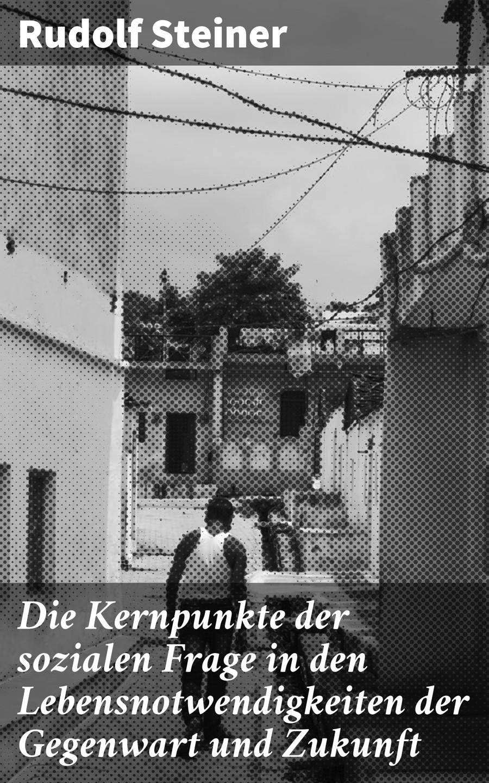 Rudolf Steiner Die Kernpunkte der sozialen Frage in den Lebensnotwendigkeiten der Gegenwart und Zukunft friedrich matthäi die wirthschaftlichen hulfsquellen russlands und deren bedeutung fur die gegenwart und die zukunft volume 1 german edition
