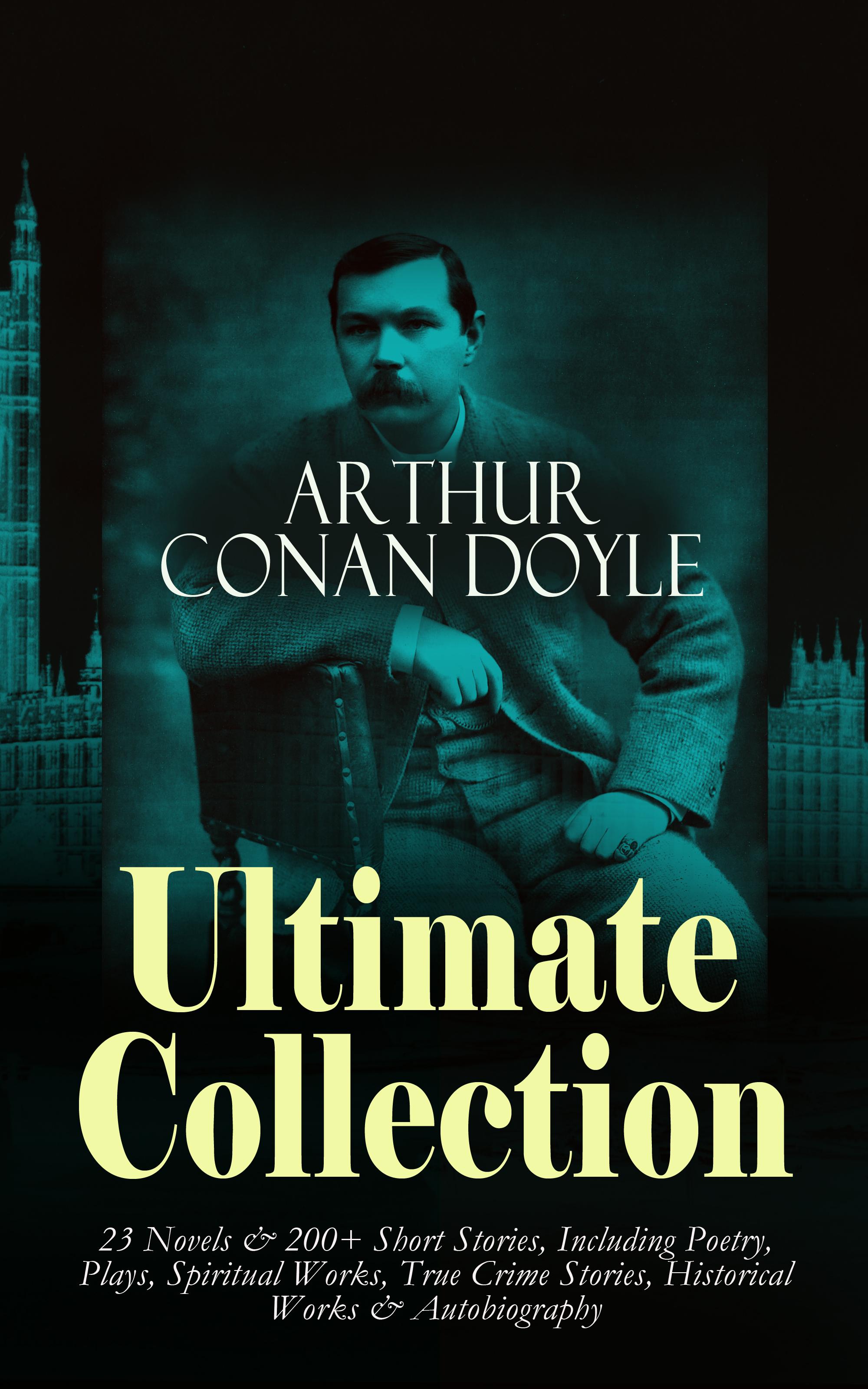 Фото - Sir Arthur Conan Doyle ARTHUR CONAN DOYLE Ultimate Collection: 23 Novels & 200+ Short Stories conan