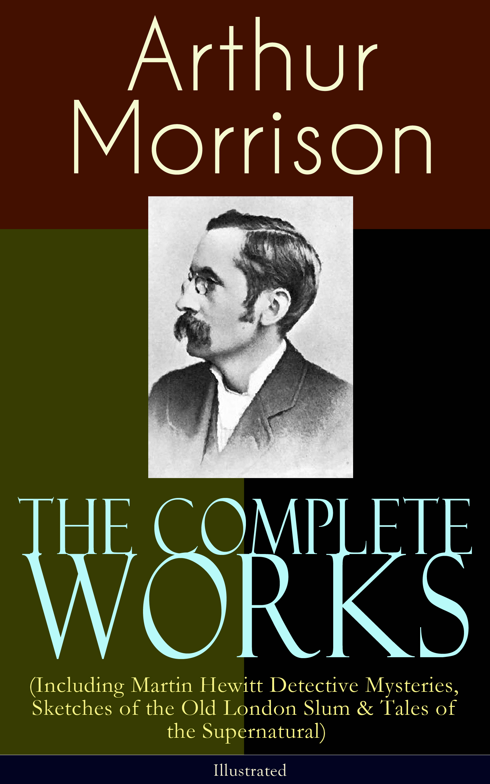 Arthur Morrison The Complete Works of Arthur Morrison (Including Martin Hewitt Detective Mysteries, Sketches of the Old London Slum & Tales of the Supernatural) - Illustrated l wagner martin toni morrison a literary life