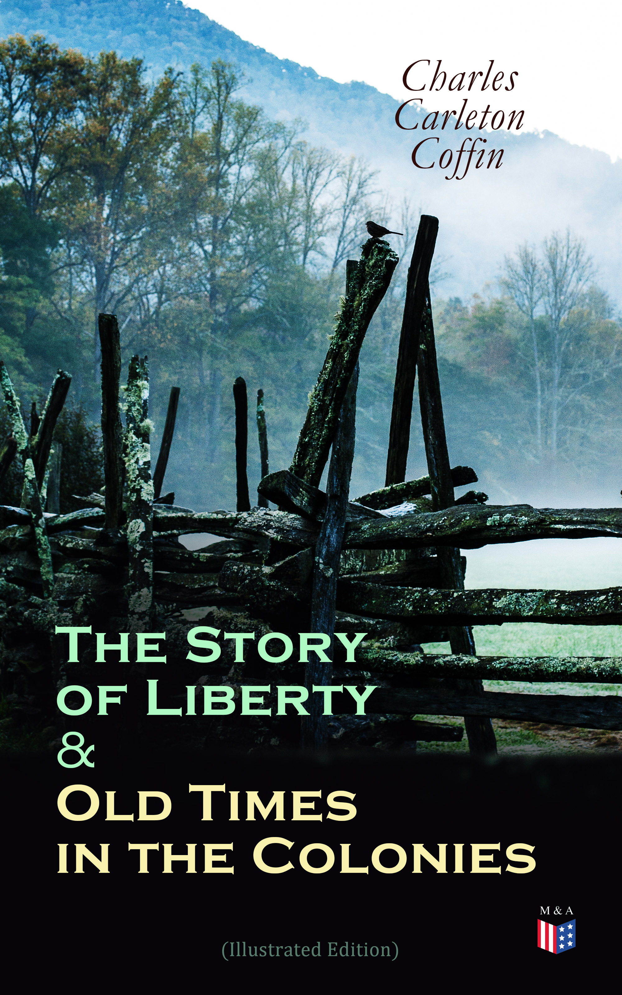 Charles Carleton Coffin The Story of Liberty & Old Times in the Colonies (Illustrated Edition) musicals the definitive illustrated story