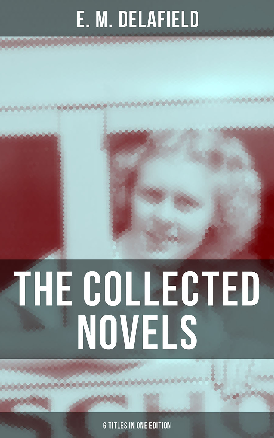 E. M. Delafield THE COLLECTED NOVELS OF E. M. DELAFIELD (6 Titles in One Edition) e m channon the cotton wool girl