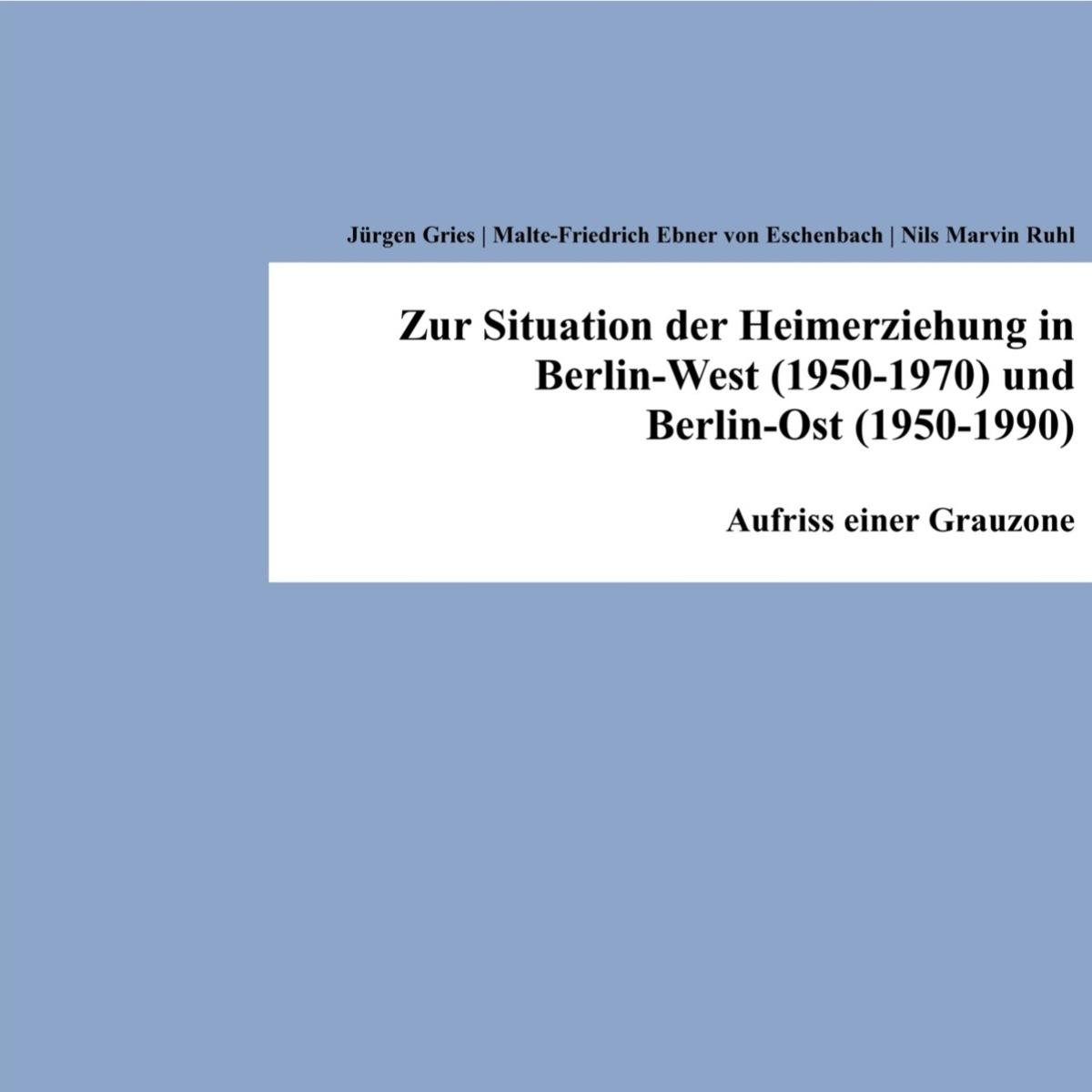 Jurgen Gries Zur Situation der Heimerziehung in Berlin-West (1950-1970) und Berlin-Ost (1950-1990)