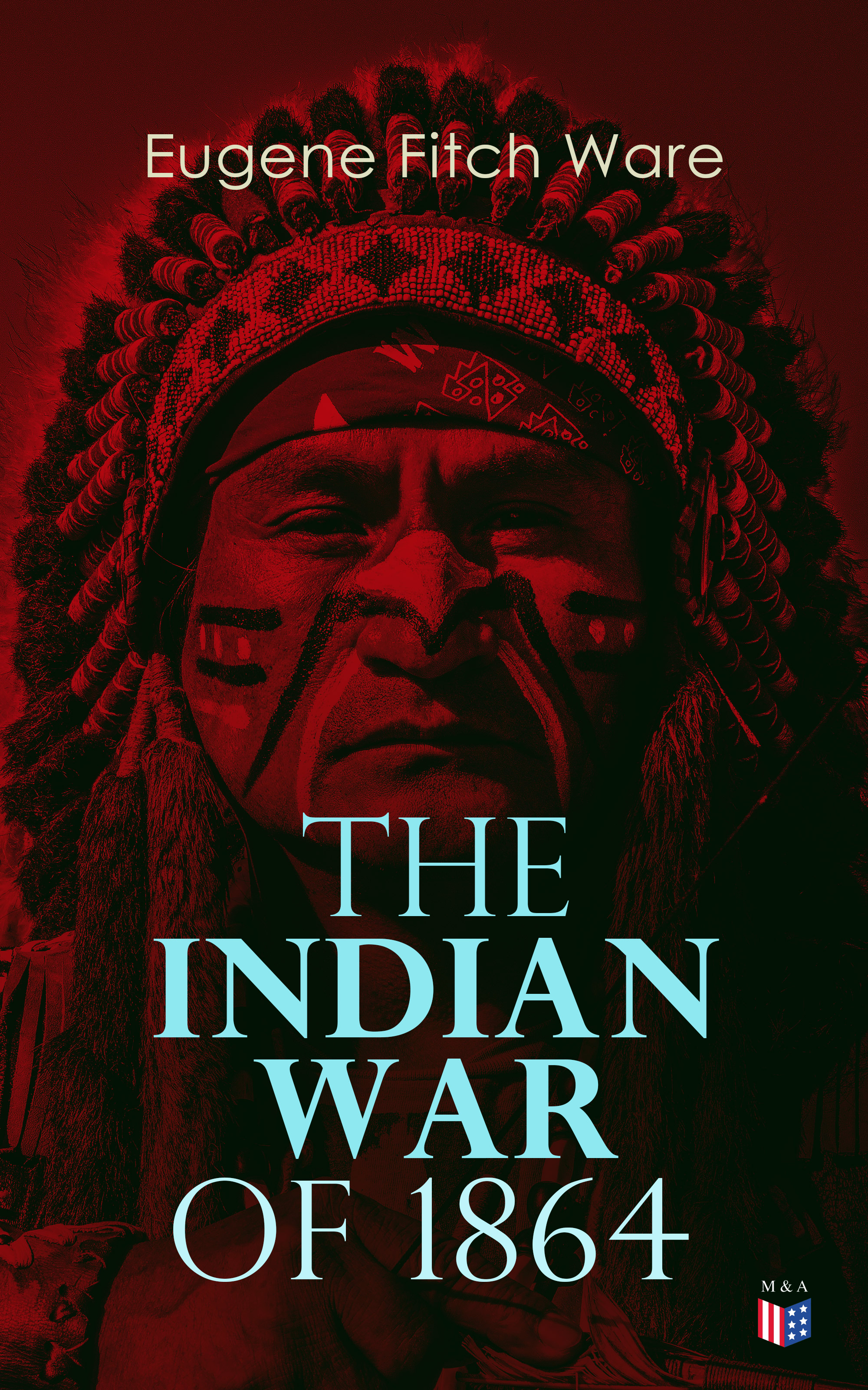 Eugene Fitch Ware The Indian War of 1864 eugene field the house