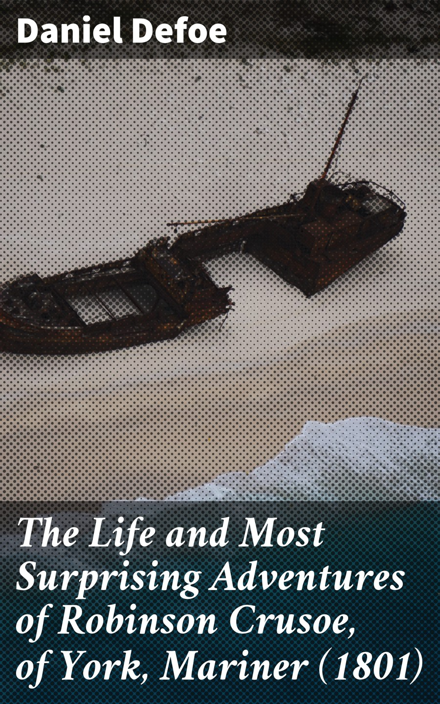 The Life and Most Surprising Adventures of Robinson Crusoe, of York, Mariner (1801)