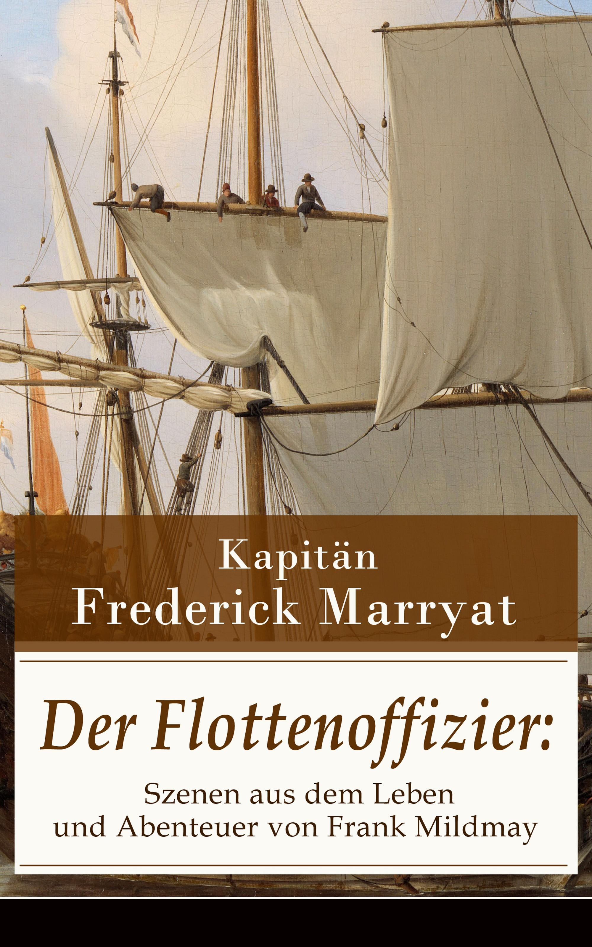 Kapitän Frederick Marryat Der Flottenoffizier: Szenen aus dem Leben und Abenteuer von Frank Mildmay
