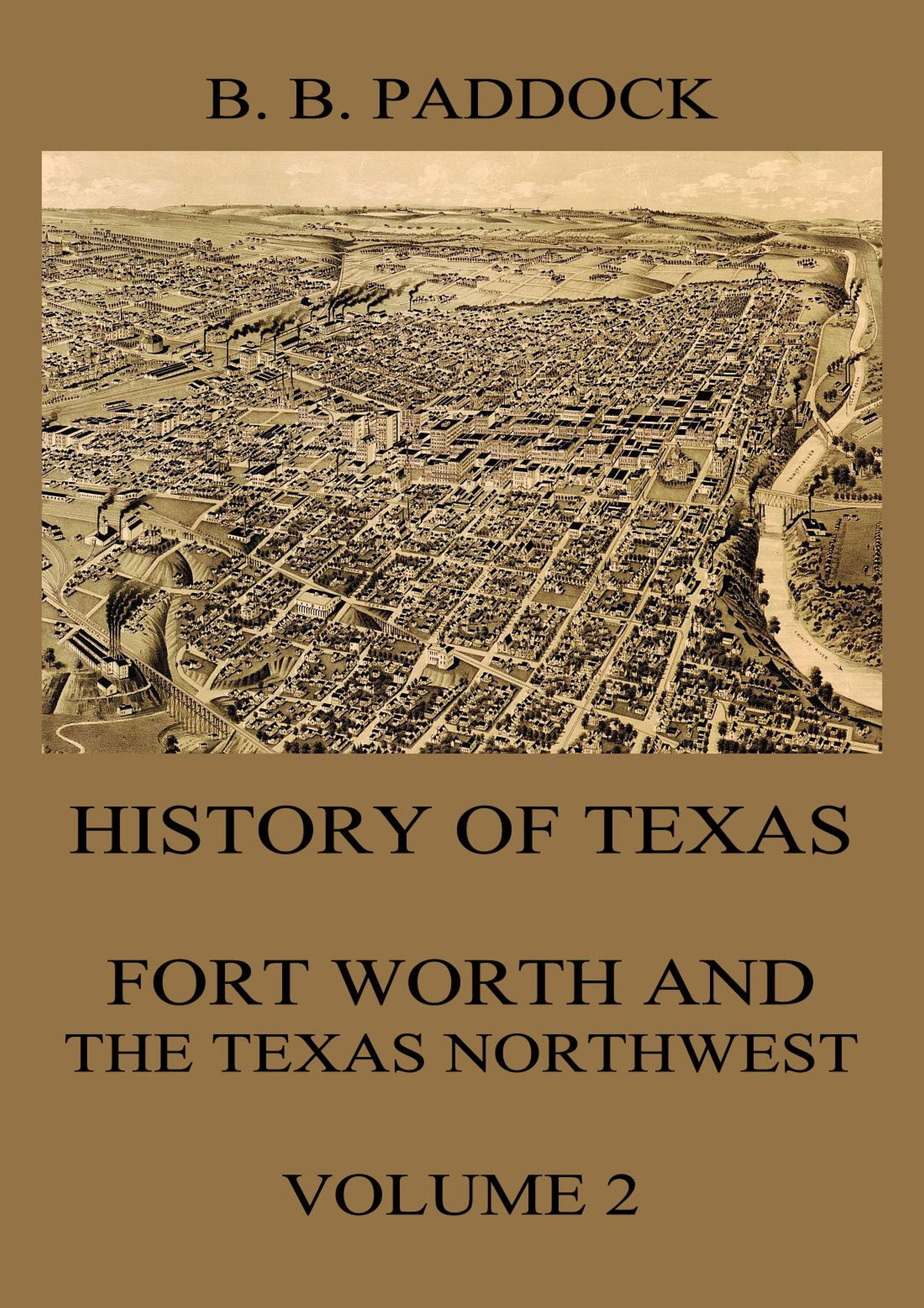 Buckley B. Paddock History of Texas: Fort Worth and the Texas Northwest, Vol. 2 texas texas say what you want the collection