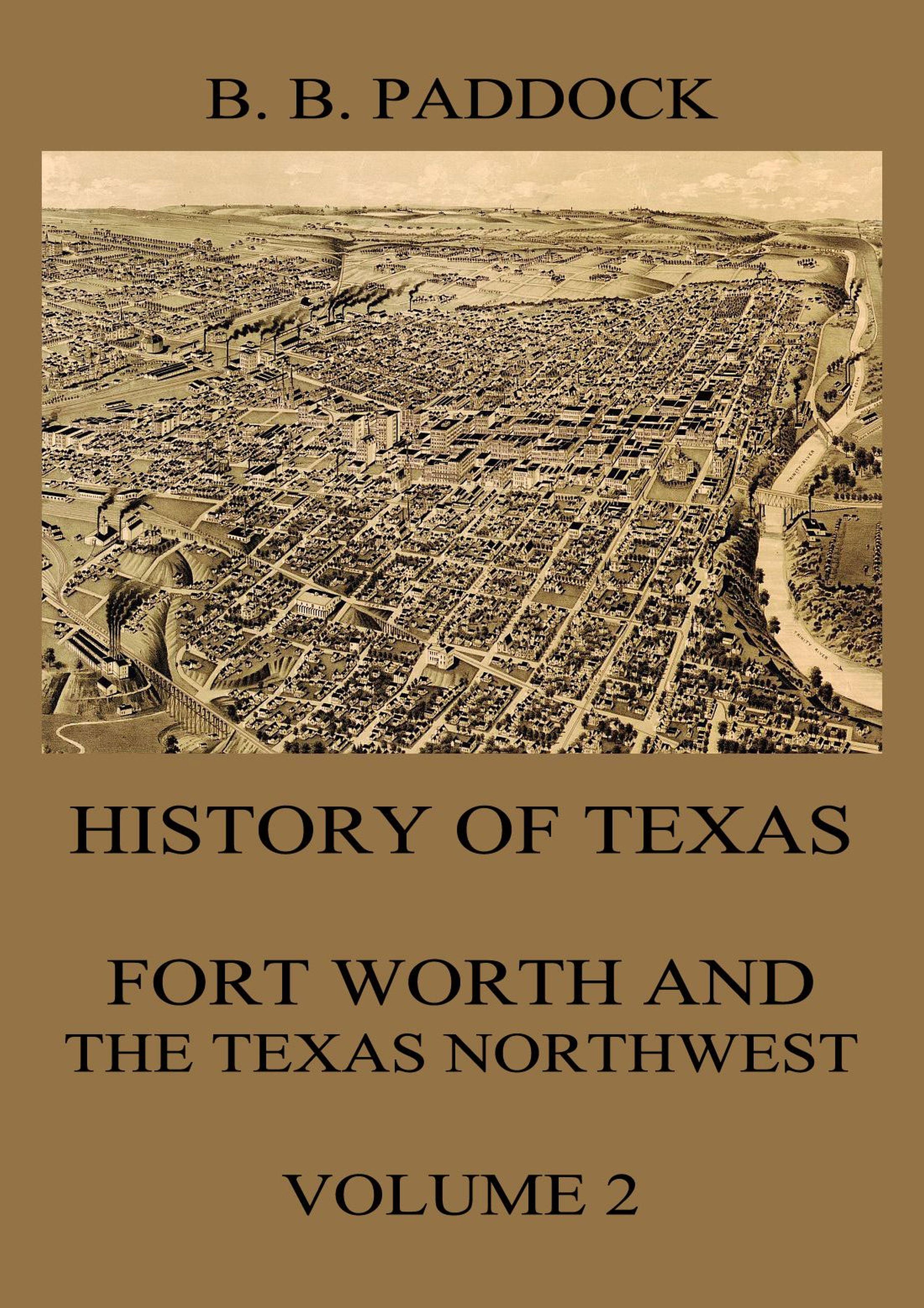 Buckley B. Paddock History of Texas: Fort Worth and the Texas Northwest, Vol. 2 texas fury texas sunrise