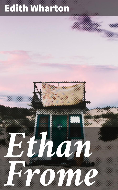 Edith Wharton Ethan Frome edith wharton ethan frome